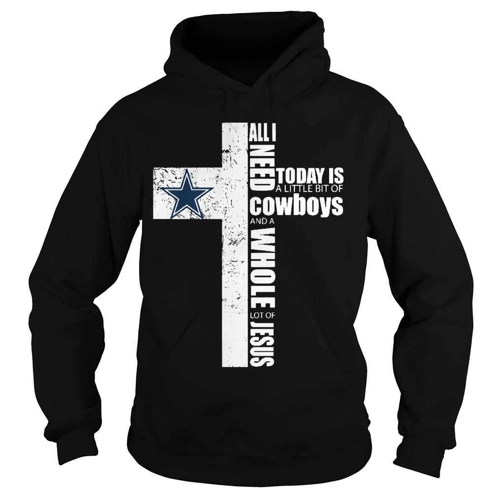 All I Need Today Is A Little Bit Of Cowboys And A Whole Lot Of Jesus Hoodie