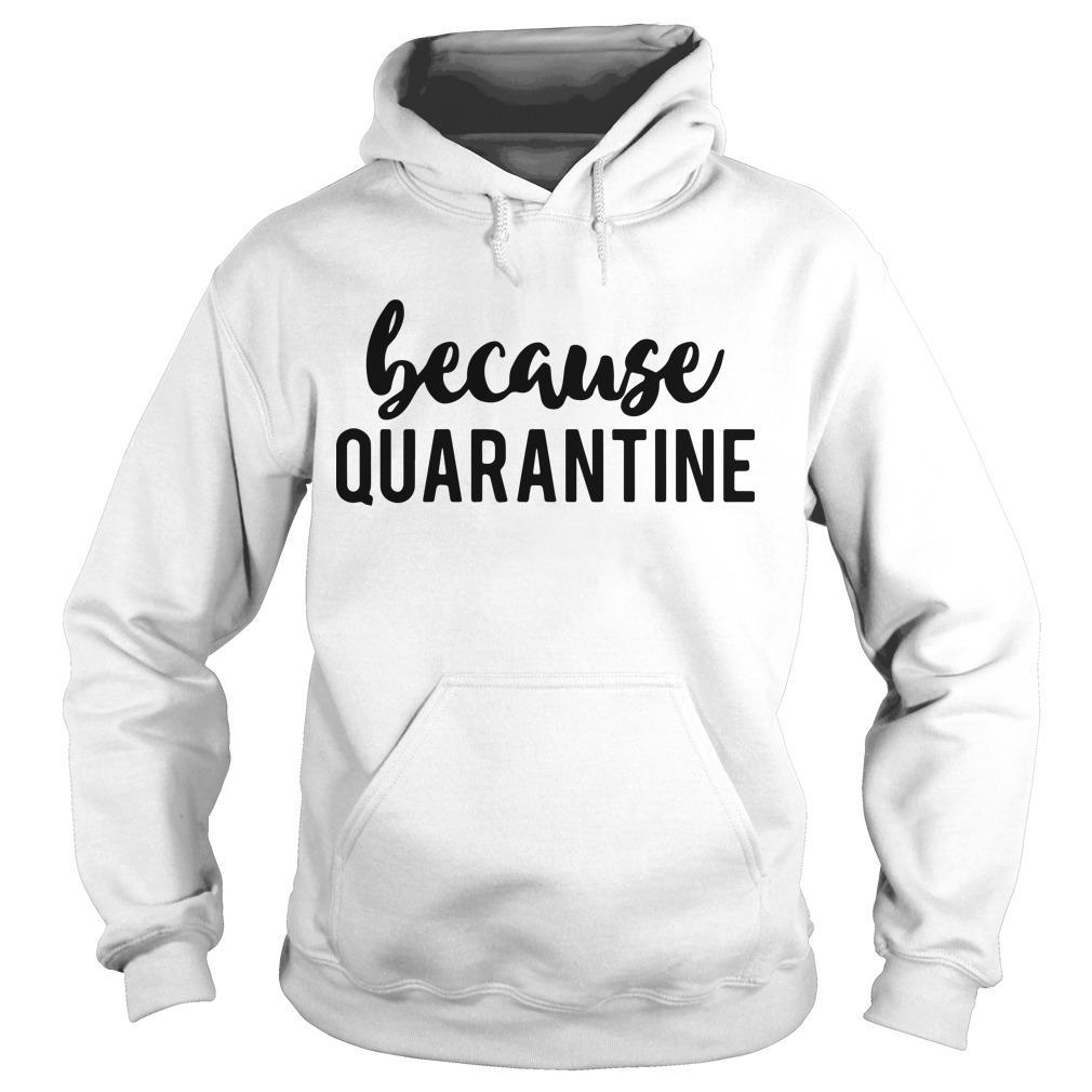 Because Quarantine Hoodie