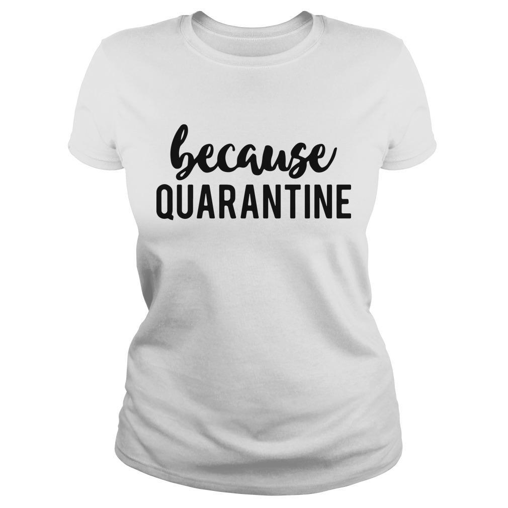 Because Quarantine Longsleeve