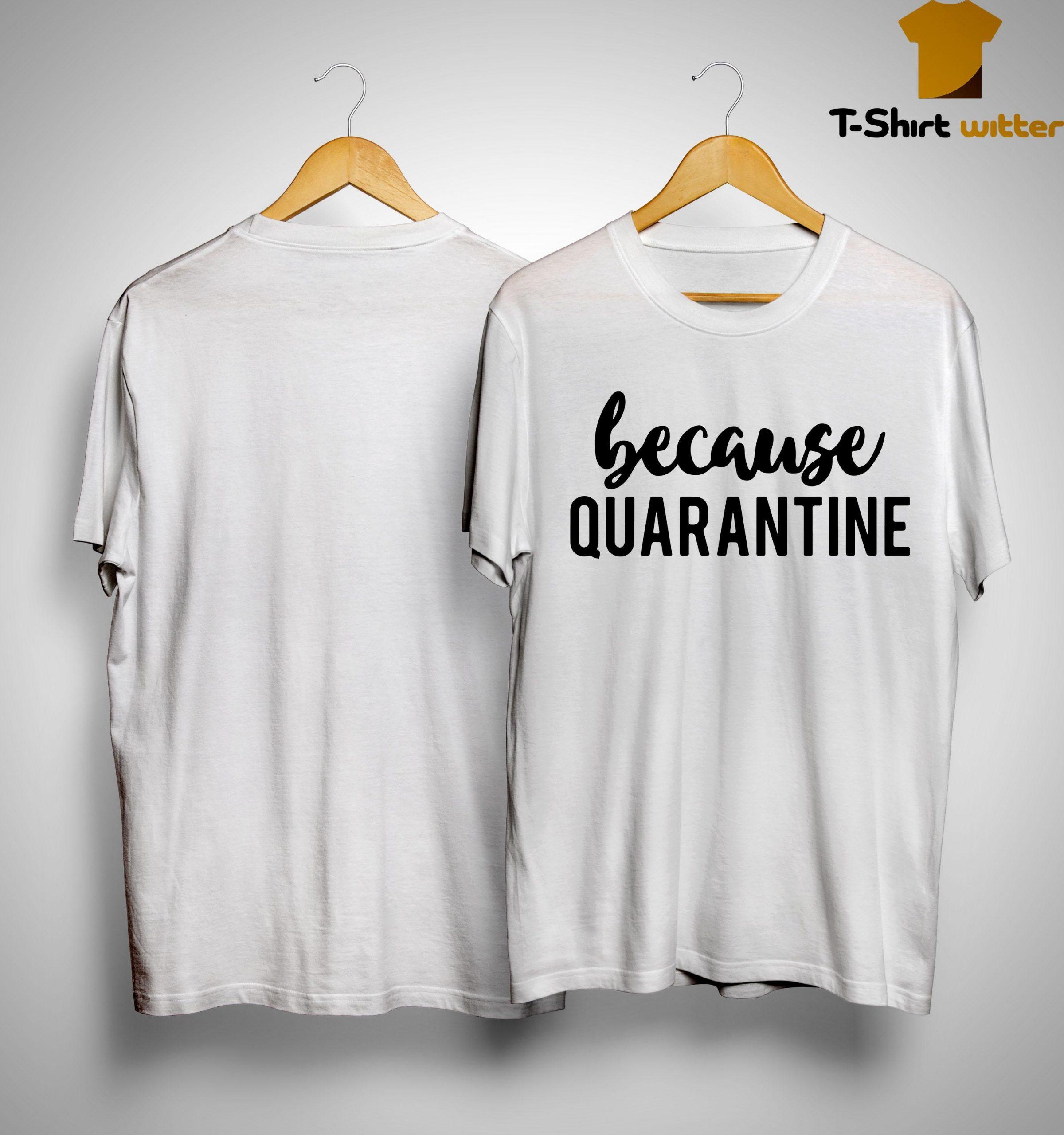 Because Quarantine Shirt