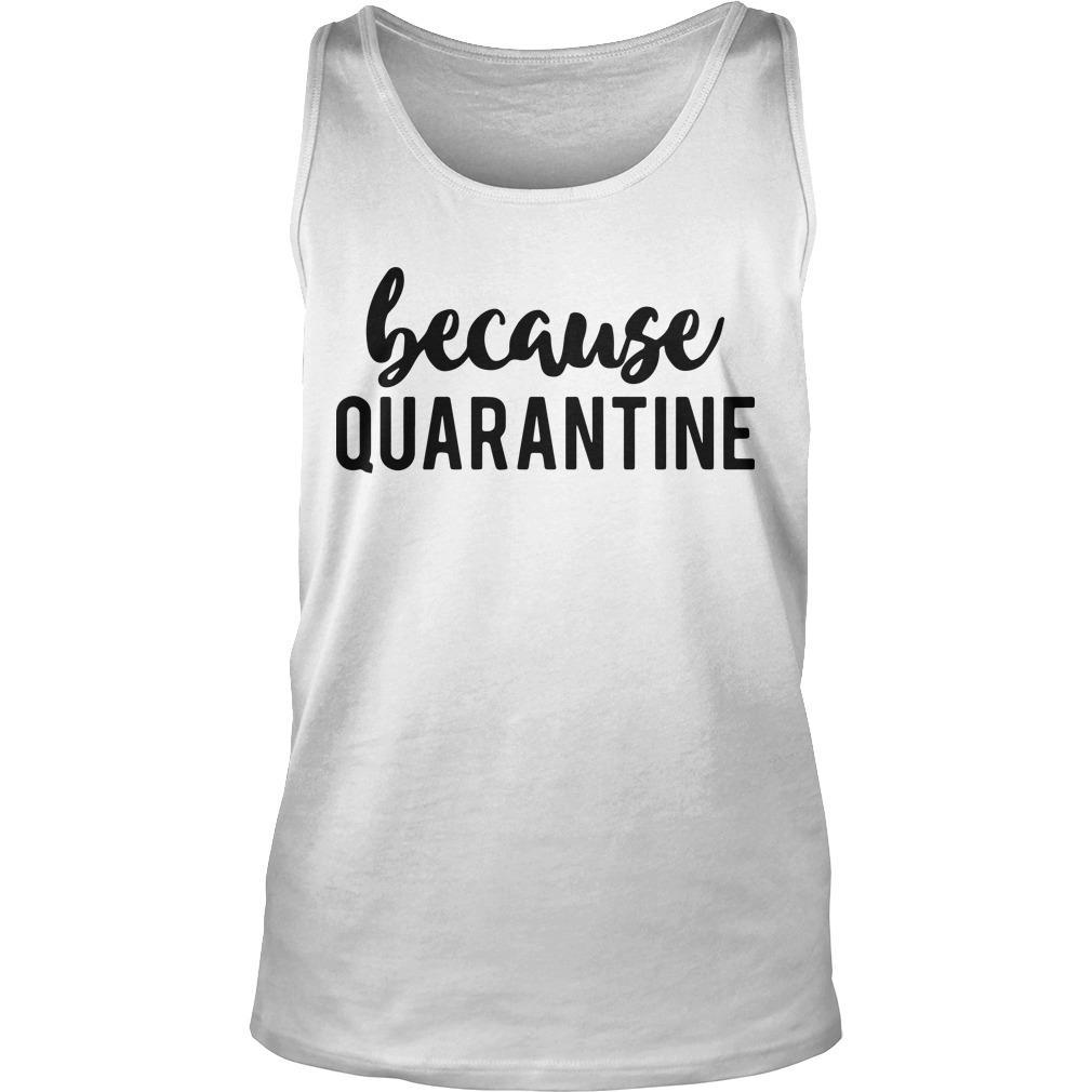 Because Quarantine Tank Top