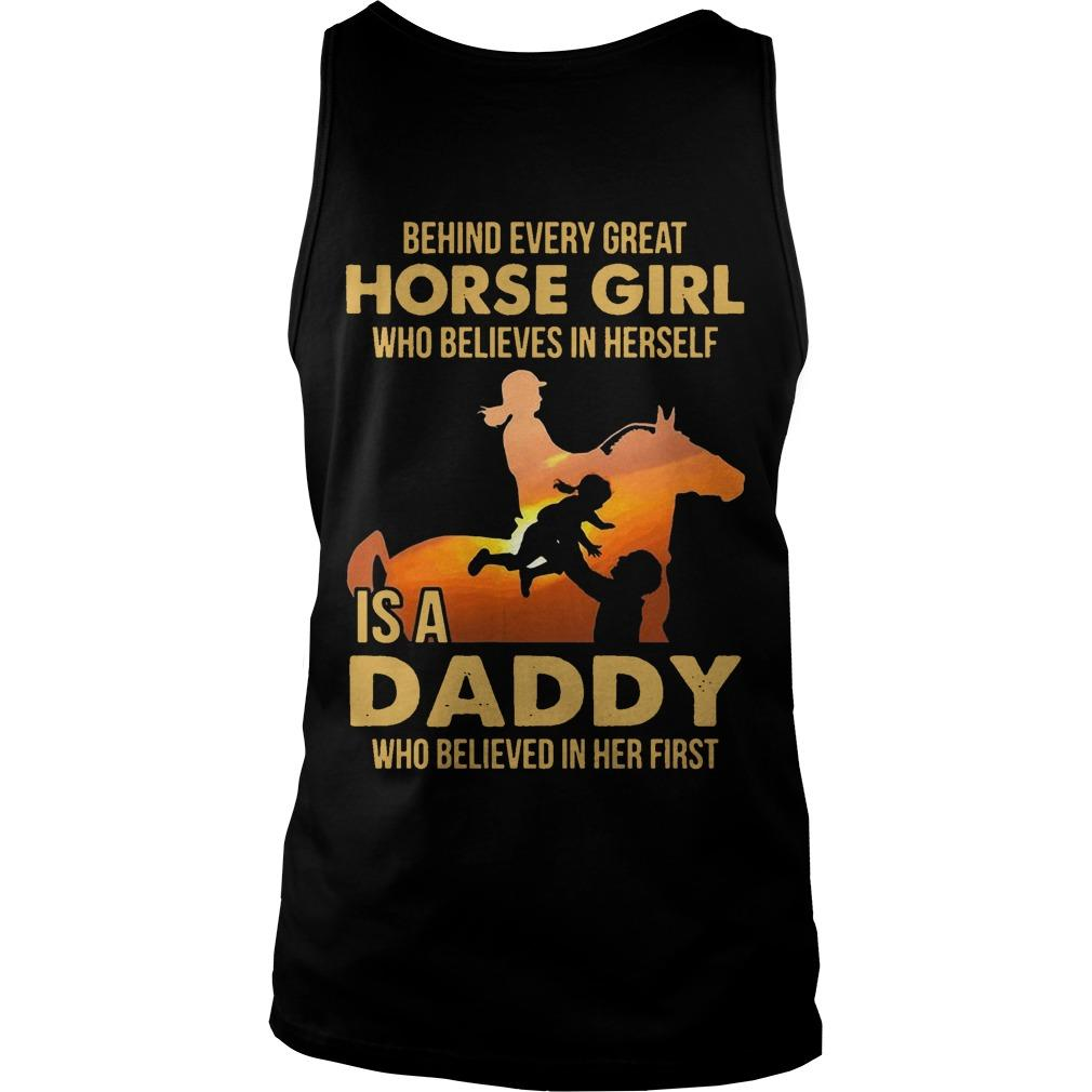Behind Every Great Horse Girl Who Believe In Herself Is A Daddy Tank Top