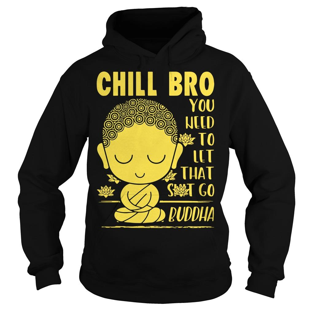 Chill Bro You Need To Let That Shit Go Buddha Hoodie
