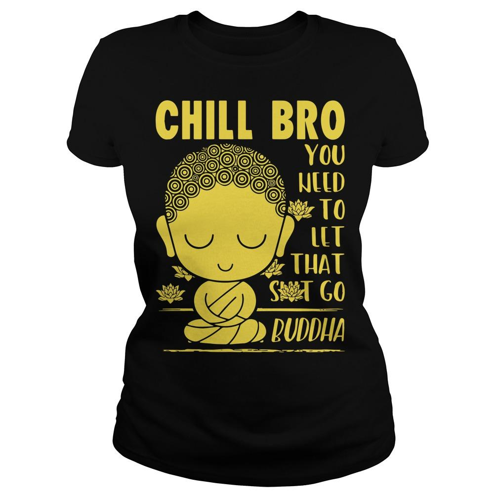 Chill Bro You Need To Let That Shit Go Buddha Longsleeve