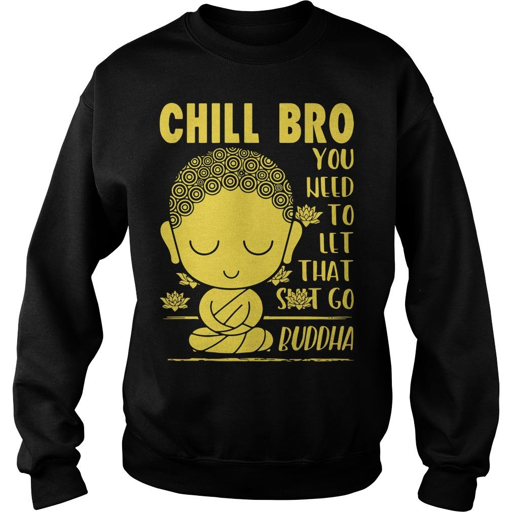 Chill Bro You Need To Let That Shit Go Buddha Sweater