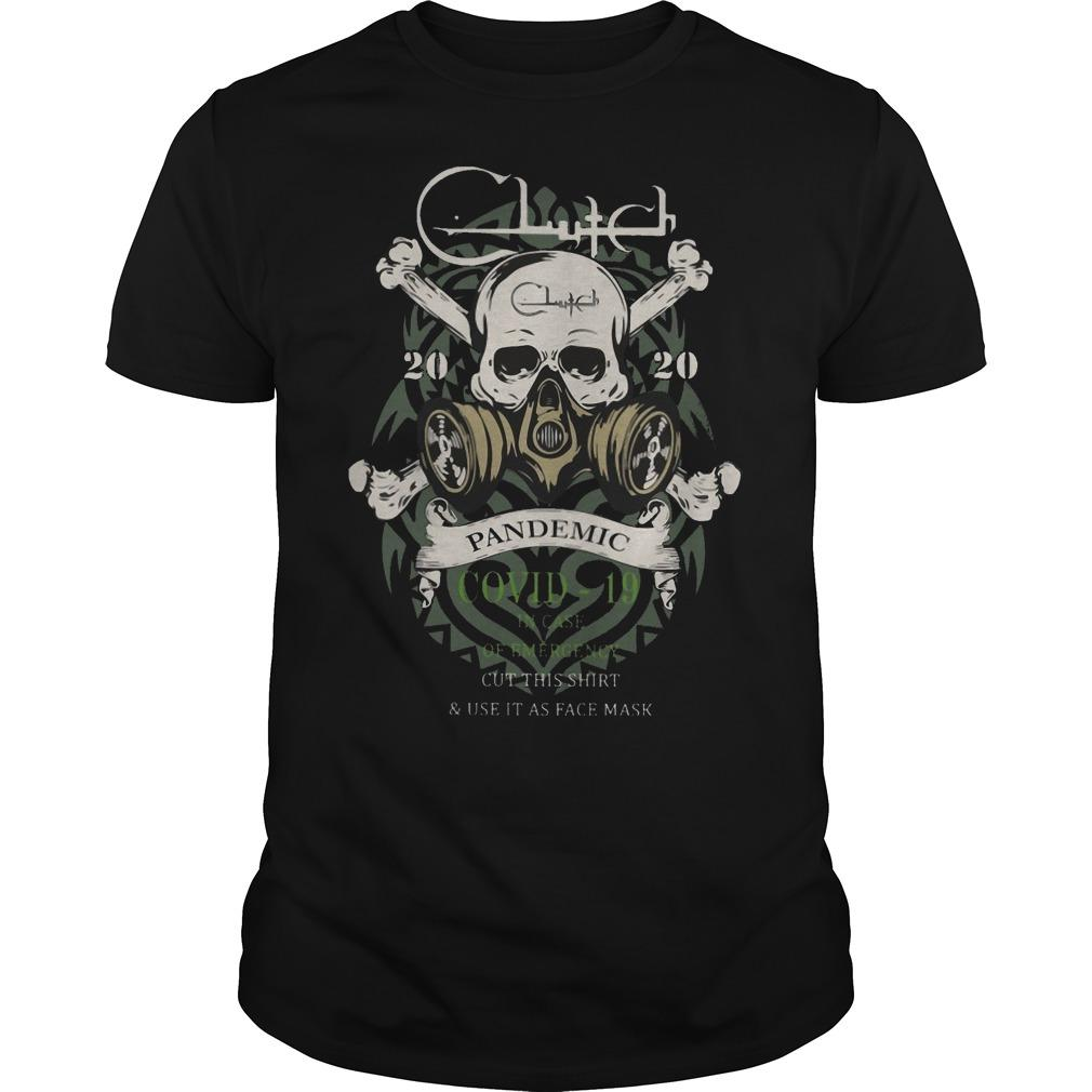 Clutch 2020 Pandemic Covid 19 In Case Of Emergency Cut This Shirt