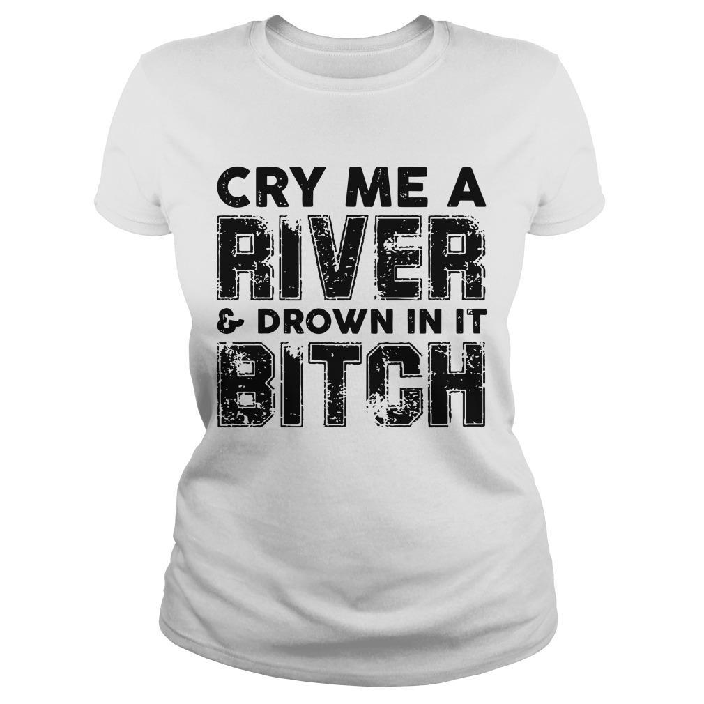 Cry Me A River And Drown In It Bitch Longsleeve