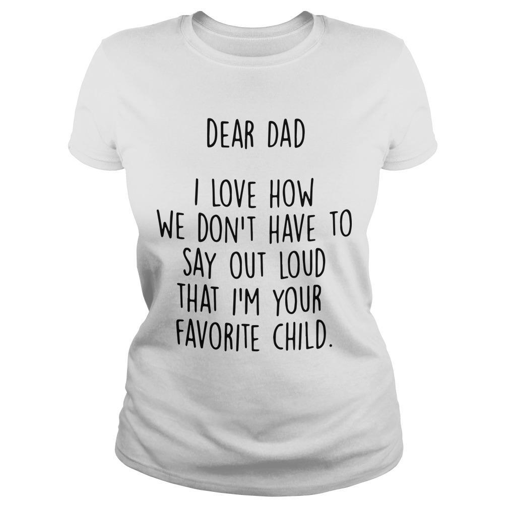 Dad I Love How We Don't Have To Say Out Loud That I'm Your Favorite Child Longsleeve