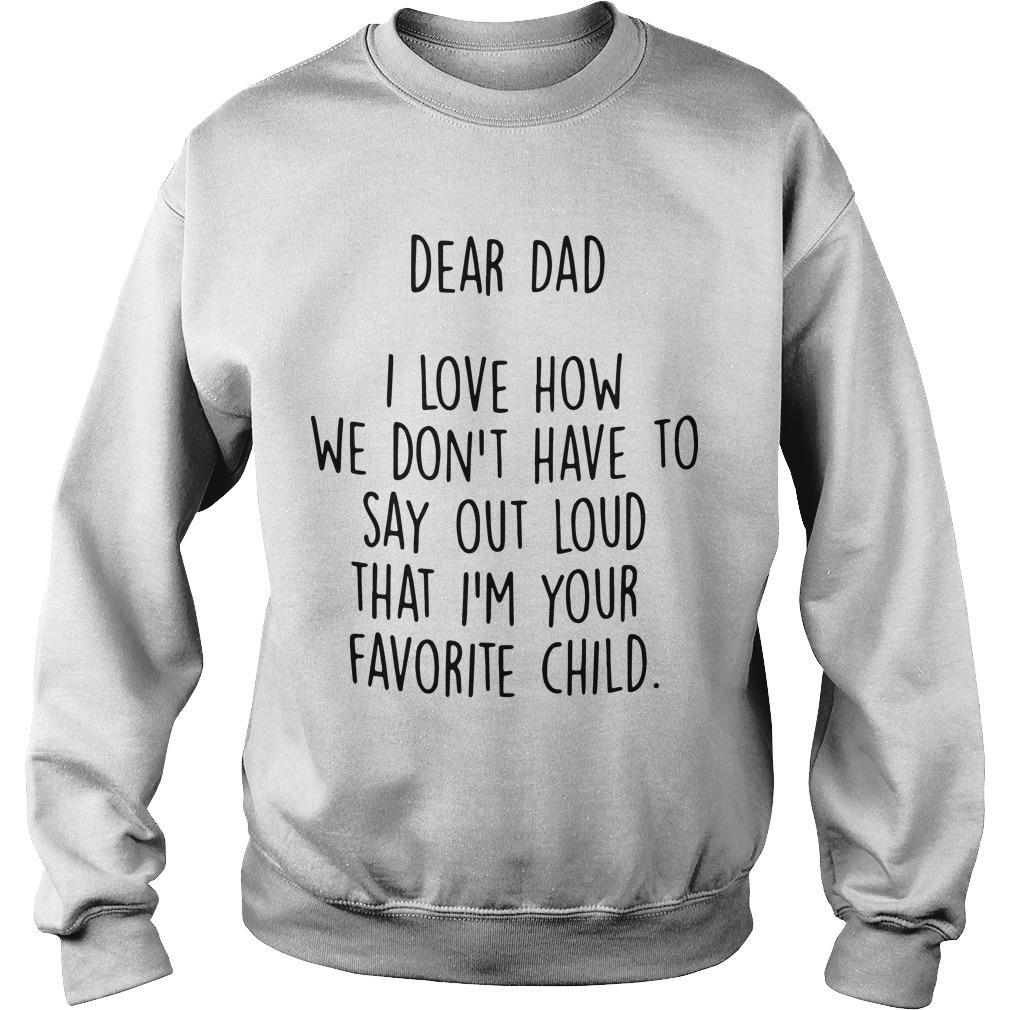 Dad I Love How We Don't Have To Say Out Loud That I'm Your Favorite Child Sweater