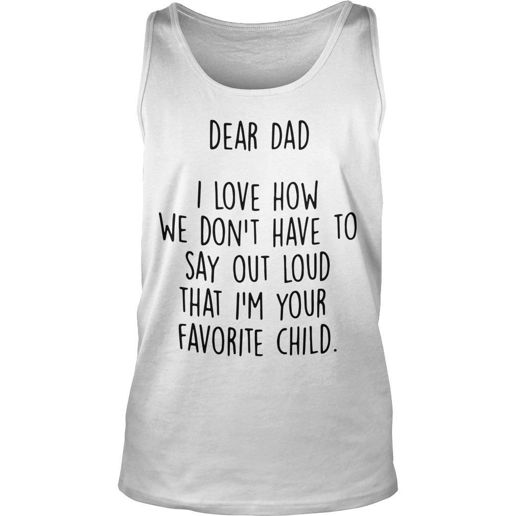 Dad I Love How We Don't Have To Say Out Loud That I'm Your Favorite Child Tank Top