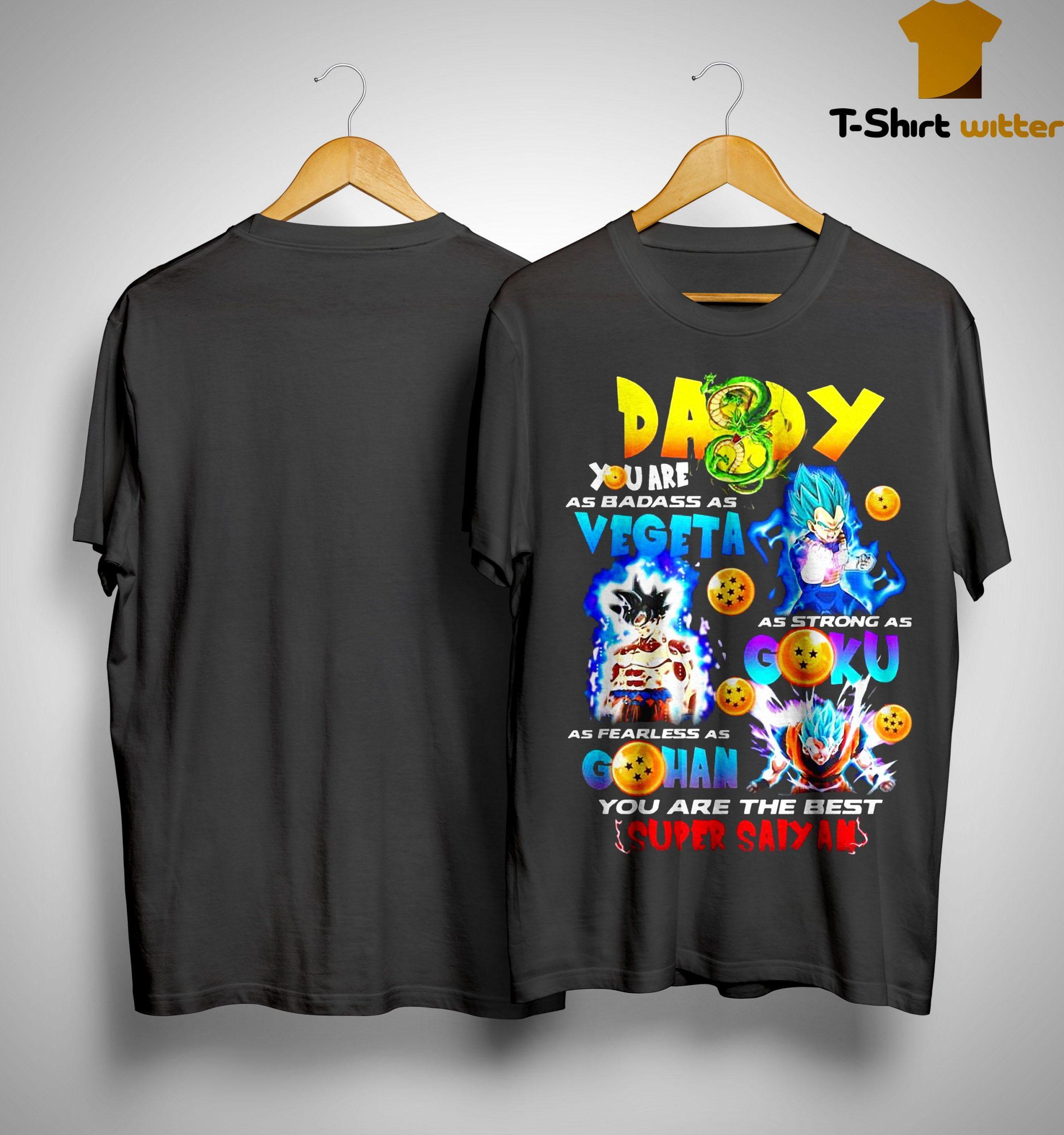Daddy You Are As Badass As Vegeta As Strong As Goku Shirt