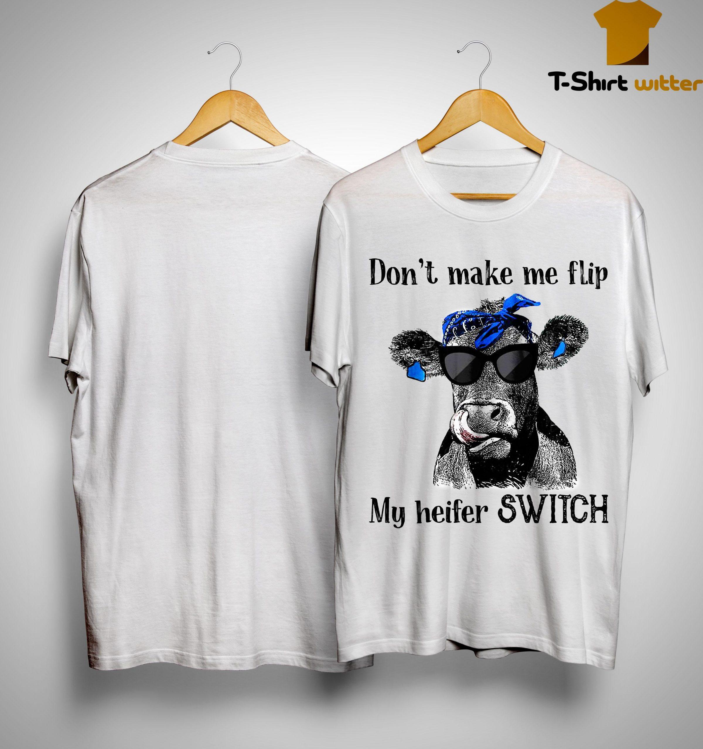 Don't Make Me Flip My Heifer Switch Shirt
