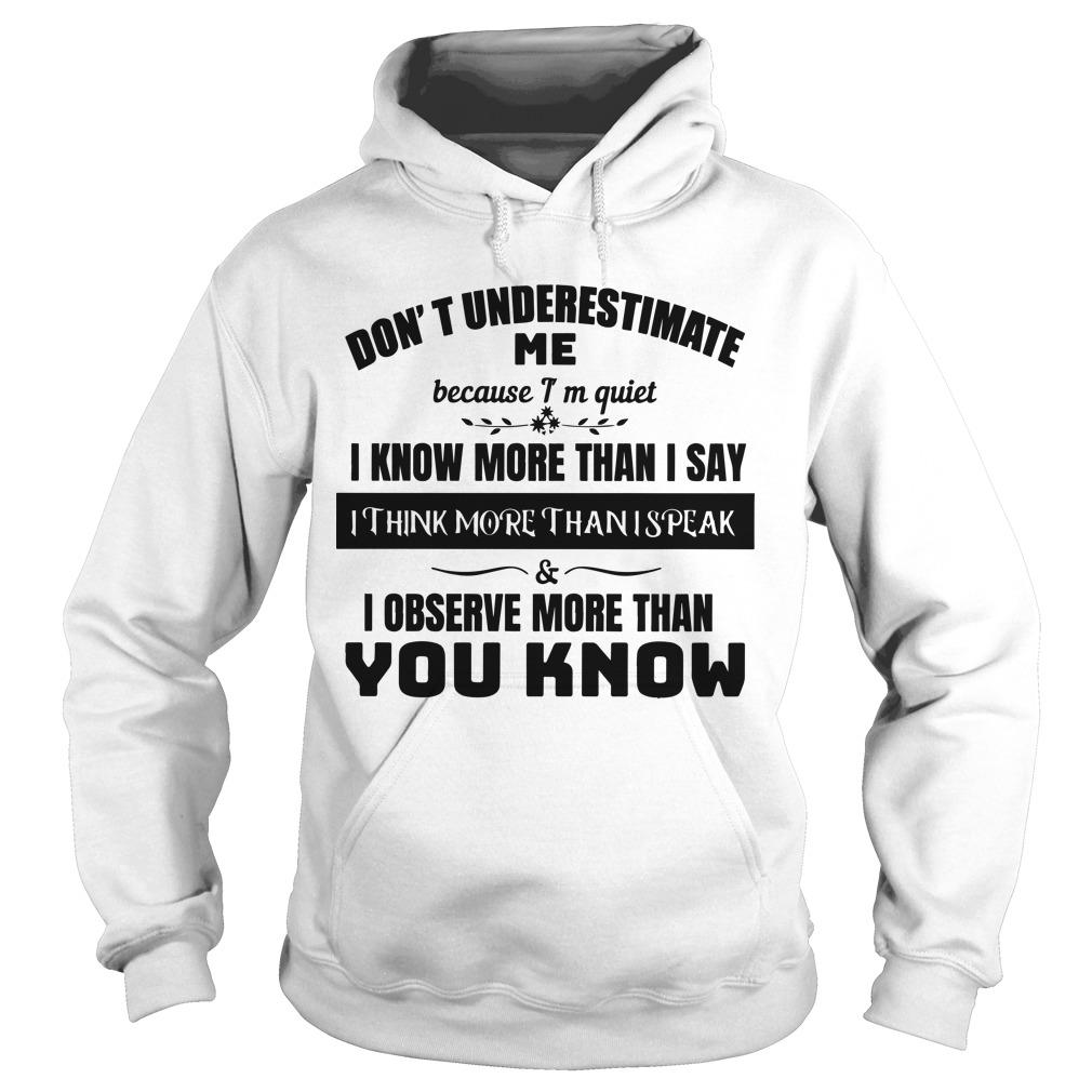 Don't Underestimate Me Because I'm Quiet I Know More Than I Say Hoodie