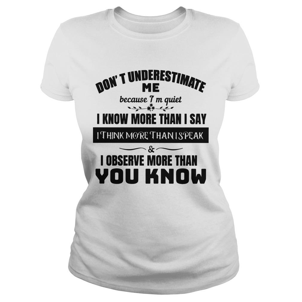 Don't Underestimate Me Because I'm Quiet I Know More Than I Say Longsleeve