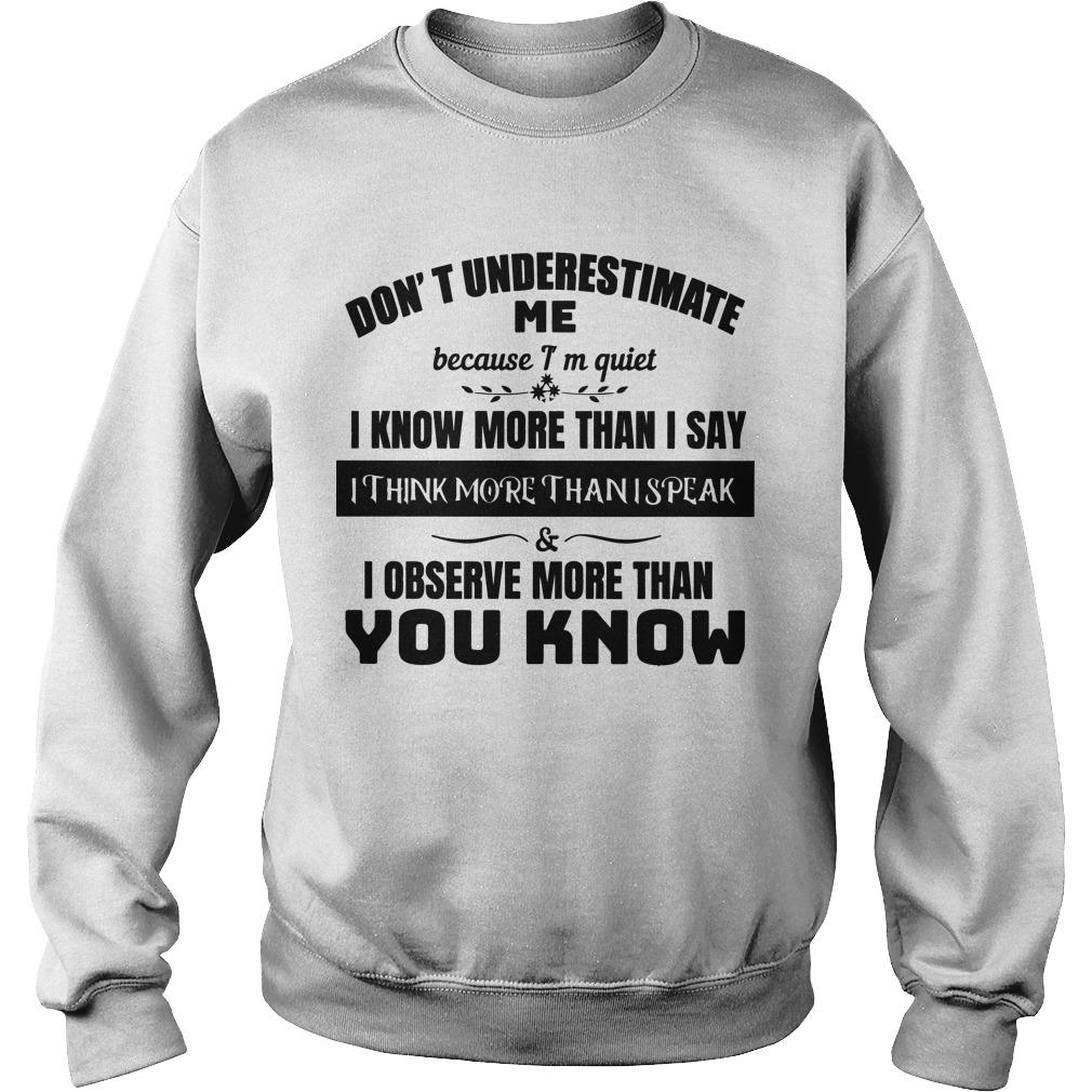 Don't Underestimate Me Because I'm Quiet I Know More Than I Say Sweater
