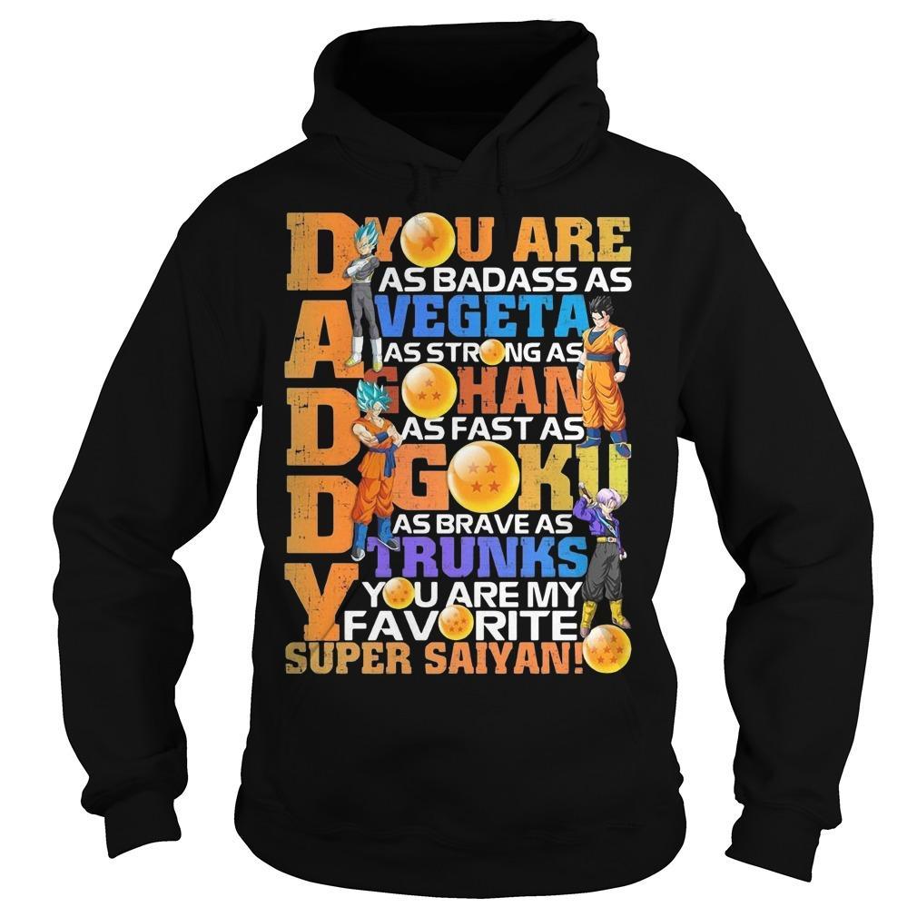 Dragon Ball Daddy You Are As Badass As Vegeta As Strong As Han Hoodie