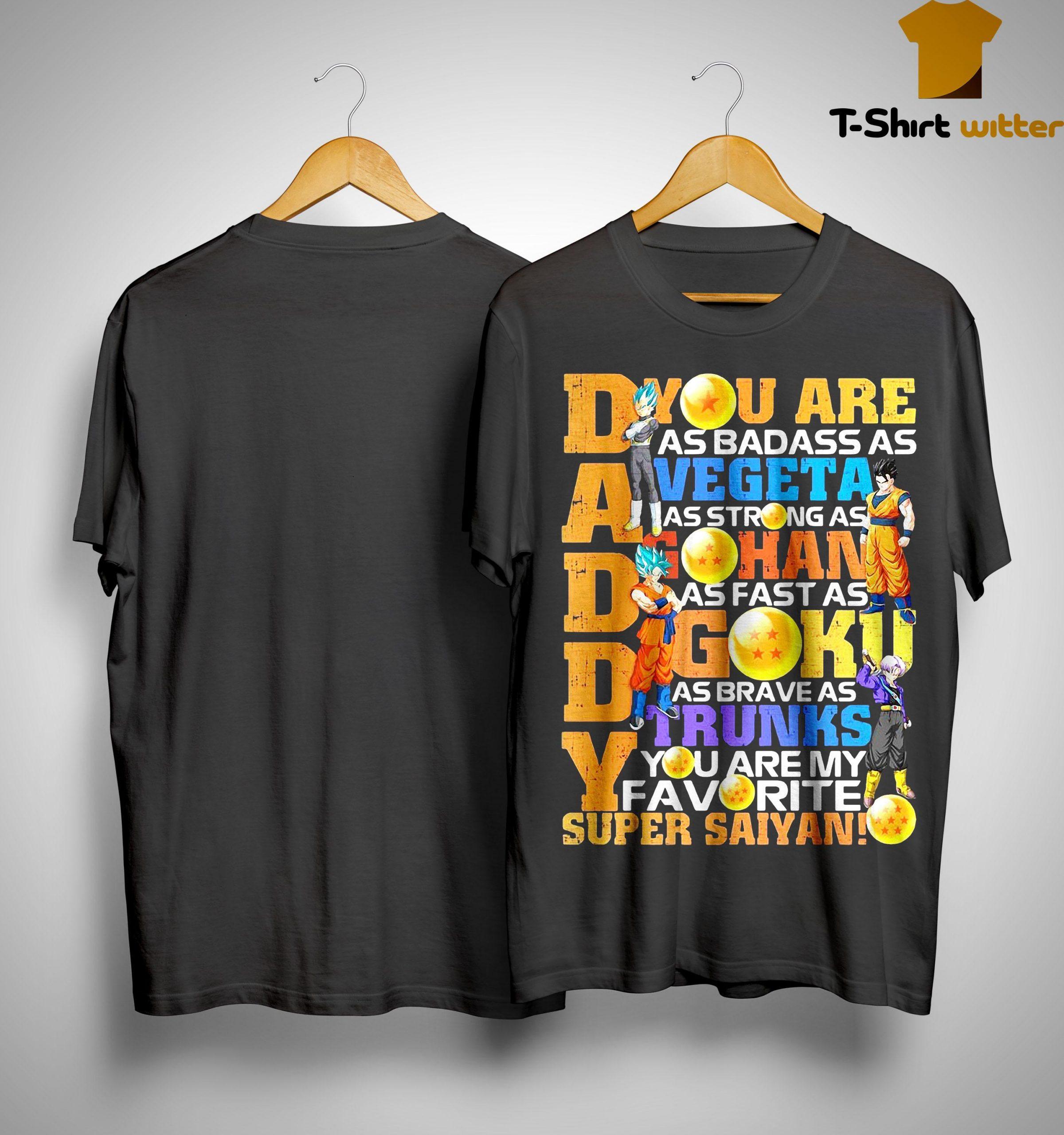 Dragon Ball Daddy You Are As Badass As Vegeta As Strong As Han Shirt