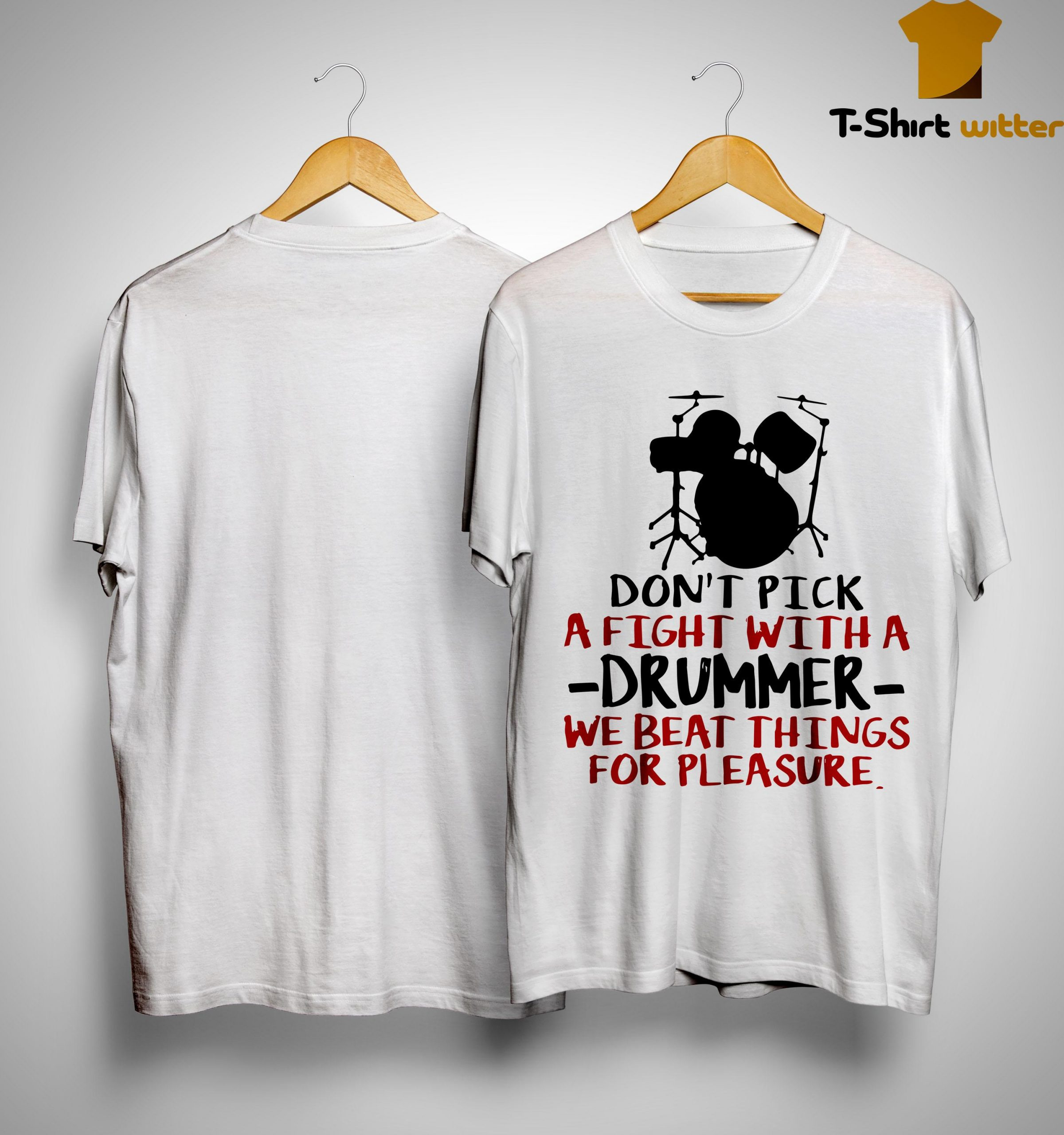 Drummers Don't Pick A Fight With A Drummer We Beat Things For Pleasure Shirt