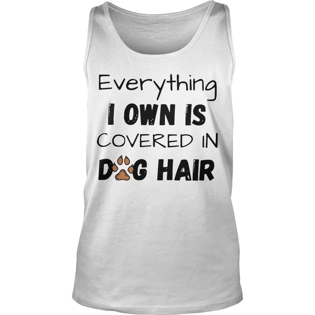 Everything I Own Is Covered In Dog Hair Tank Top