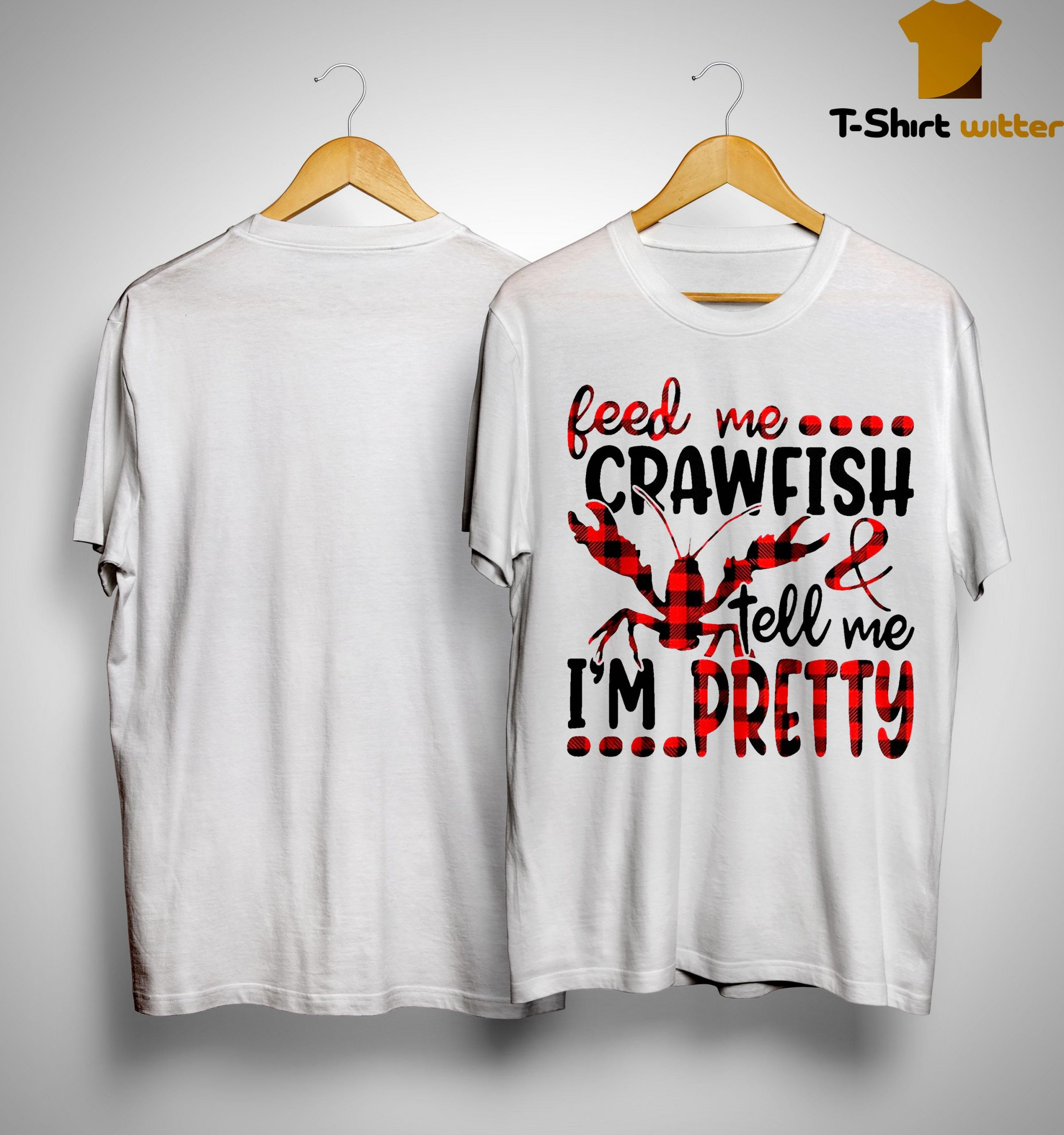 Feed Me Crawfish And Tell Me I'm Pretty Shirt