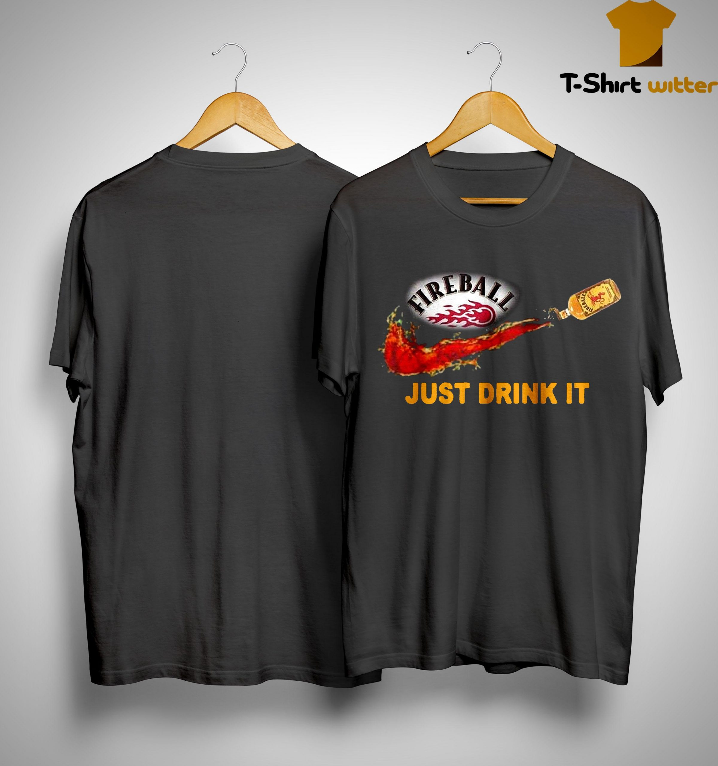 Fireball Just Drink It Shirt