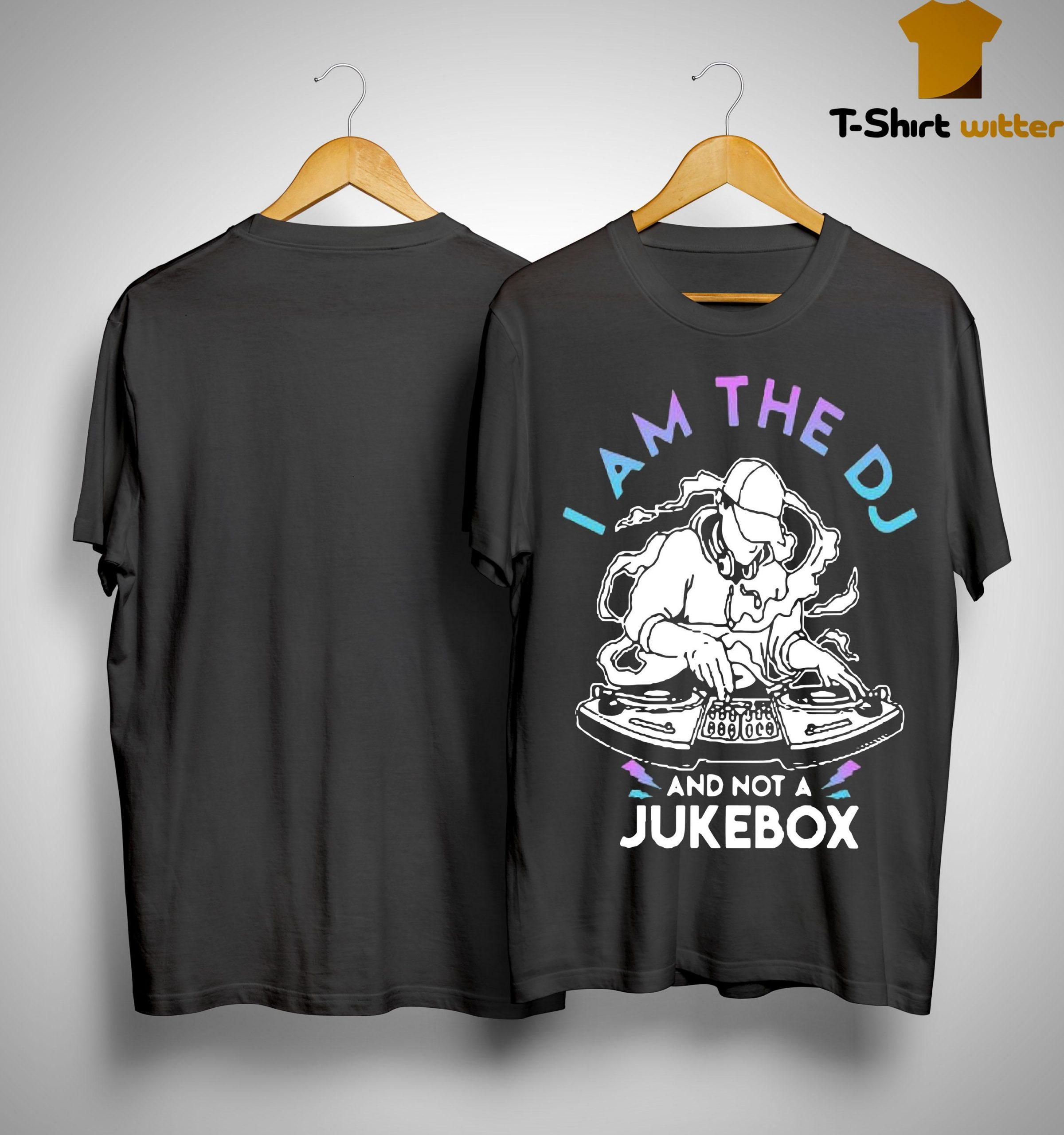 I Am The Dj And Not A Jukebox Shirt