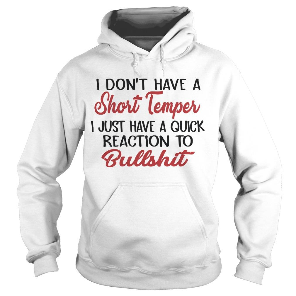 I Don't Have A Short Temper I Just Have A Quick Reaction To Bullshit Hoodie