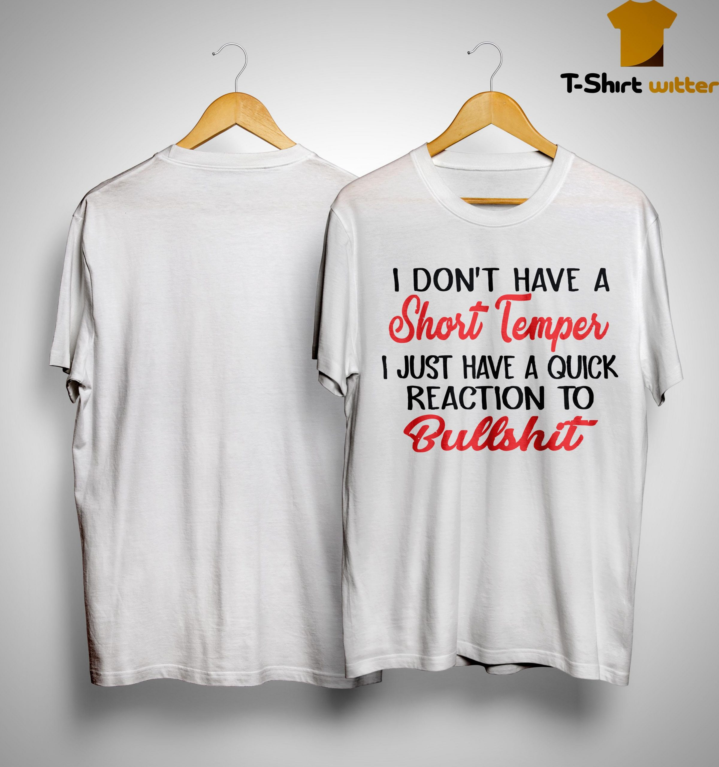 I Don't Have A Short Temper I Just Have A Quick Reaction To Bullshit Shirt
