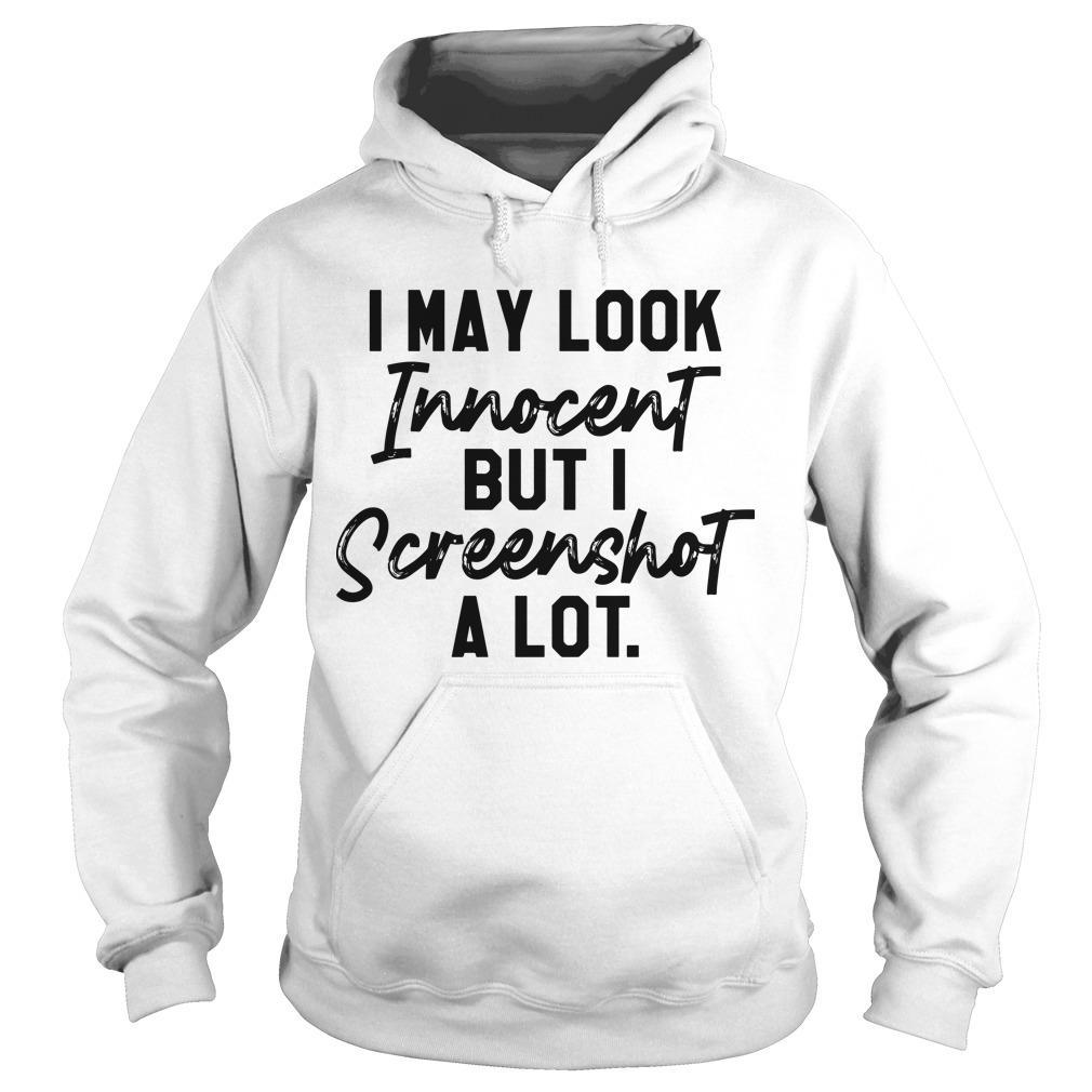 I May Look Innocent But I Screenshot A Lot Hoodie
