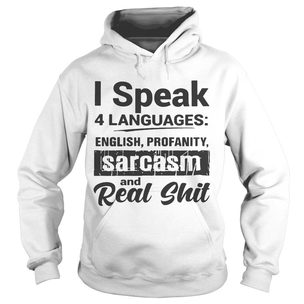 I Speak 4 Languages English Profanity Sarcasm And Real Shit Hoodie