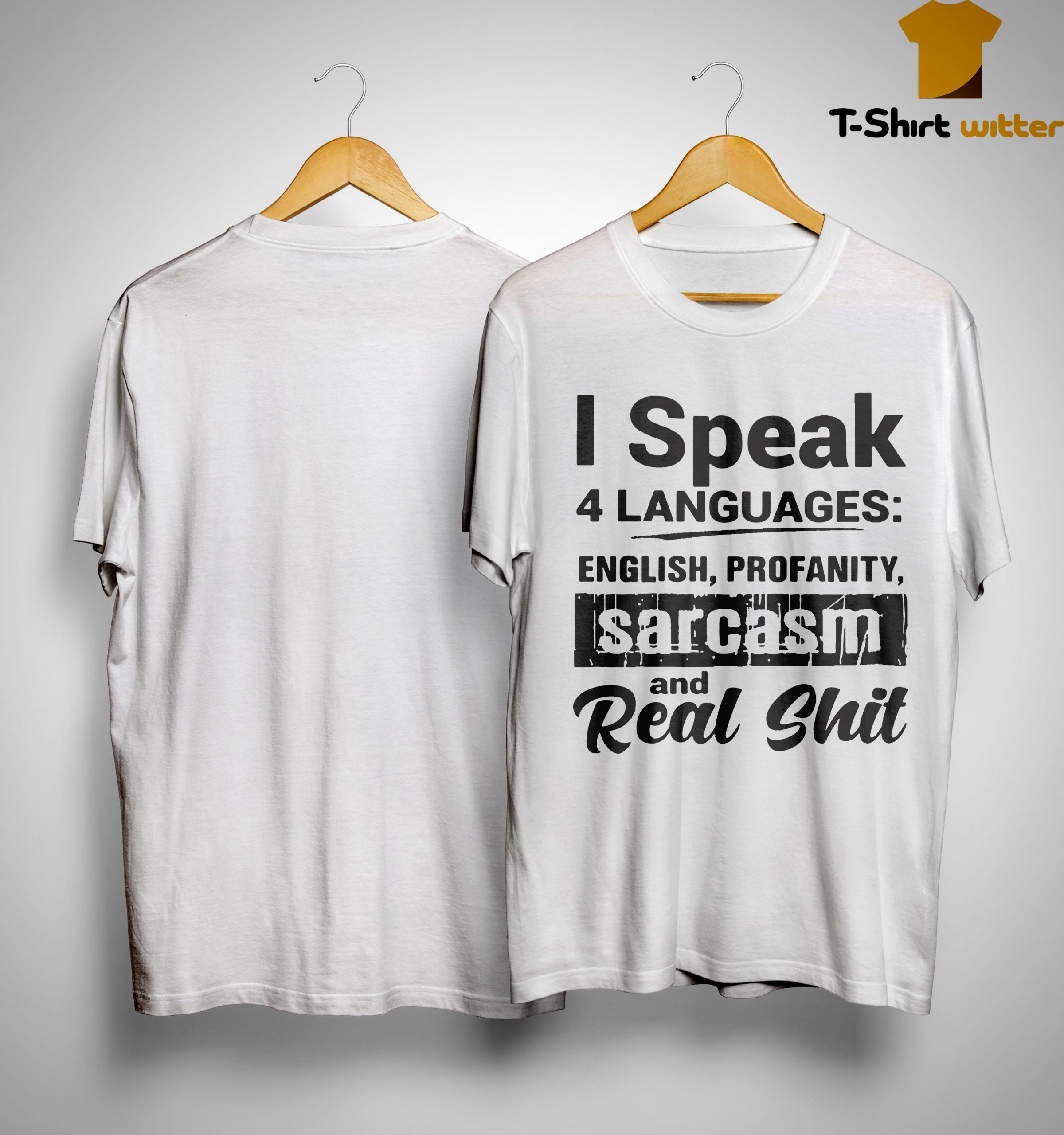 I Speak 4 Languages English Profanity Sarcasm And Real Shit Shirt
