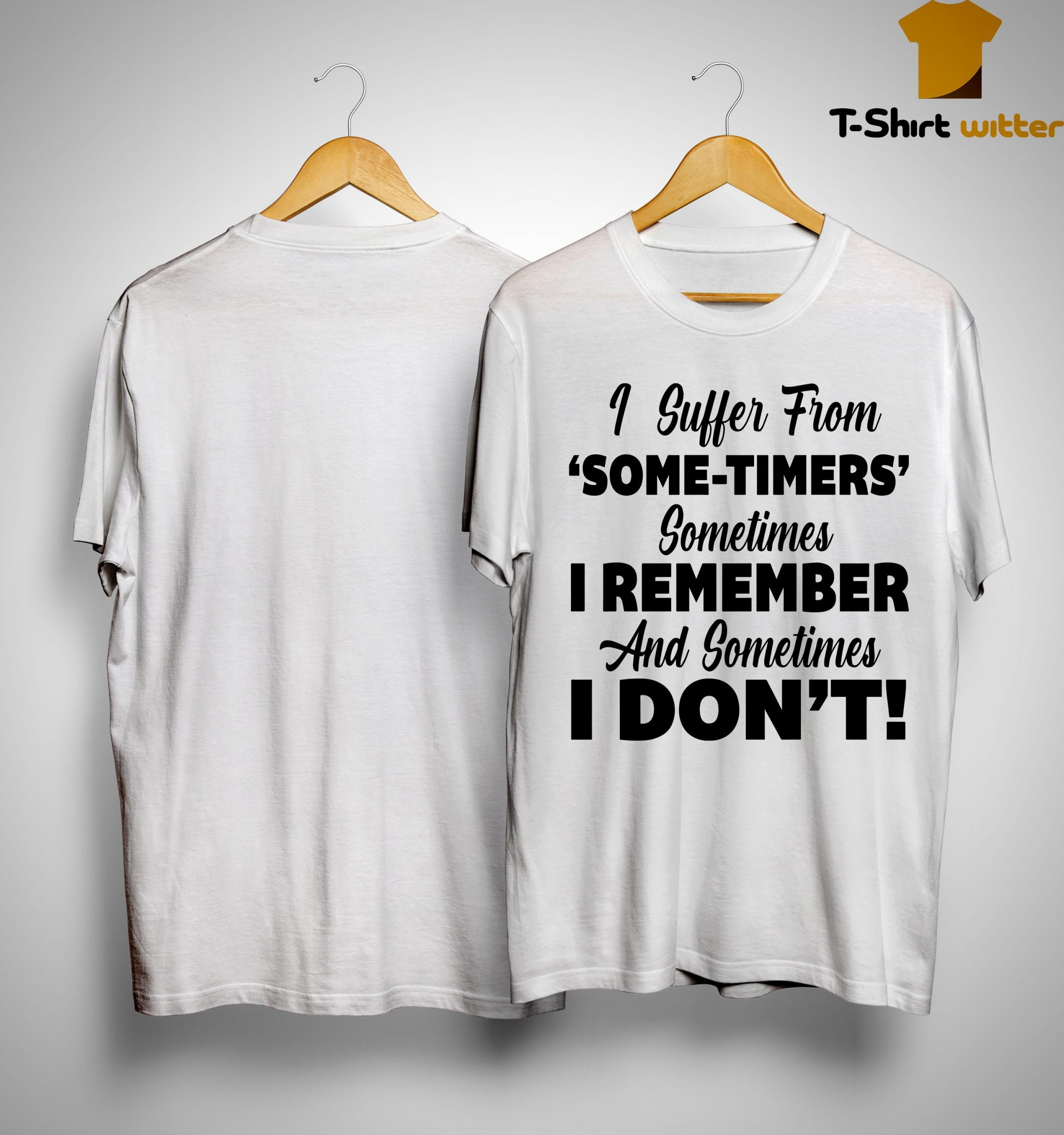 I Suffer From Some-time Sometimes I Remember And Sometimes I Don't Shirt