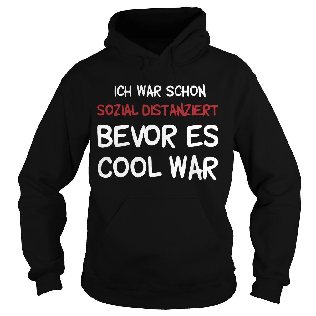 Ich War Schon Sozial Distanziert Bevor Es Cool War Hoodie