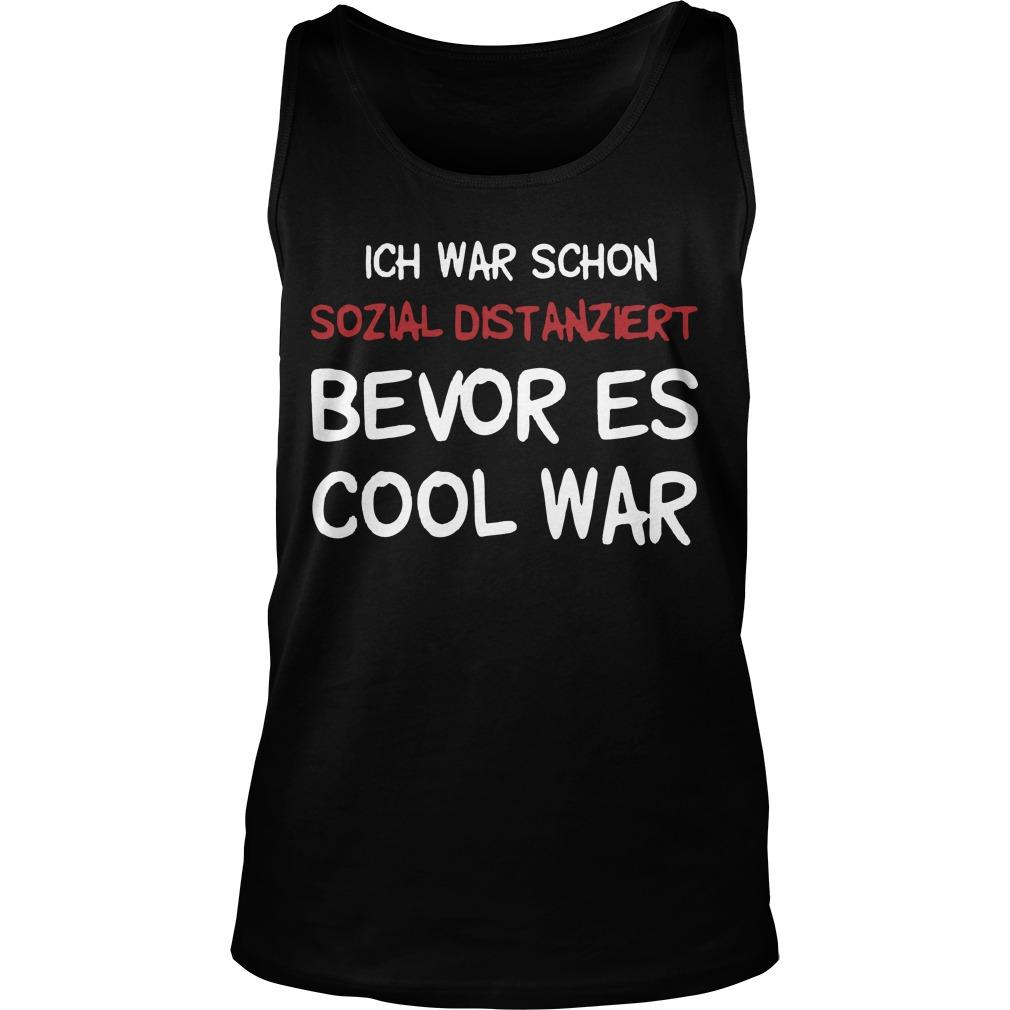Ich War Schon Sozial Distanziert Bevor Es Cool War Tank Top
