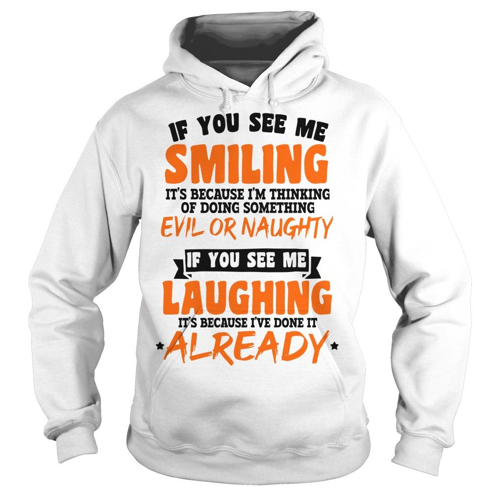 If You See Me Smiling I'm Thinking Of Doing Something Evil Or Naughty Hoodie