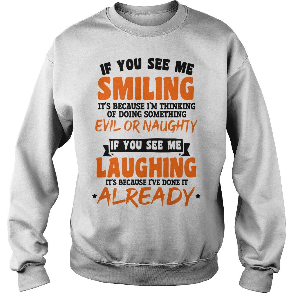 If You See Me Smiling I'm Thinking Of Doing Something Evil Or Naughty Sweater