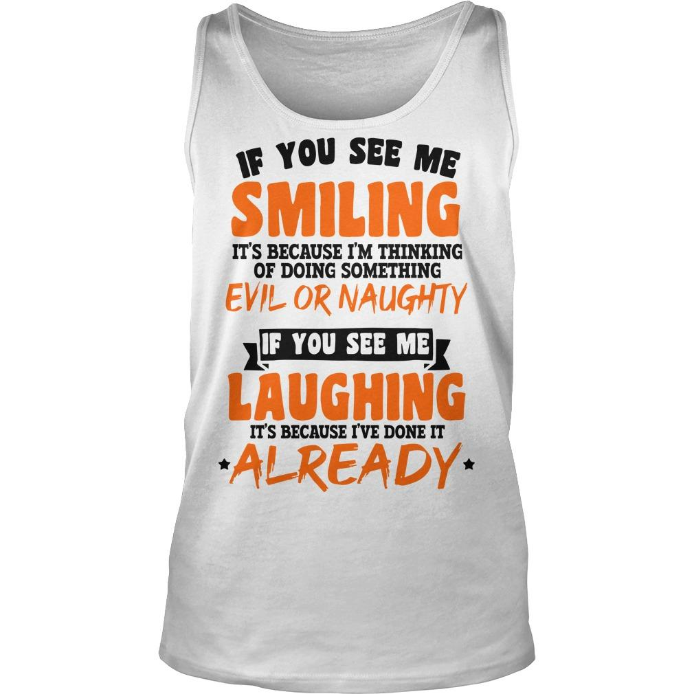 If You See Me Smiling I'm Thinking Of Doing Something Evil Or Naughty Tank Top