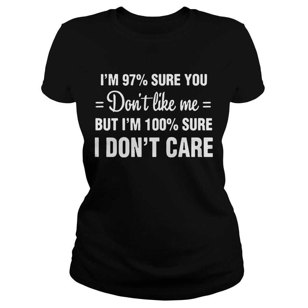 I'm 97% Sure You Don't Like Me But I'm 100% Sure I Don't Care Longsleeve