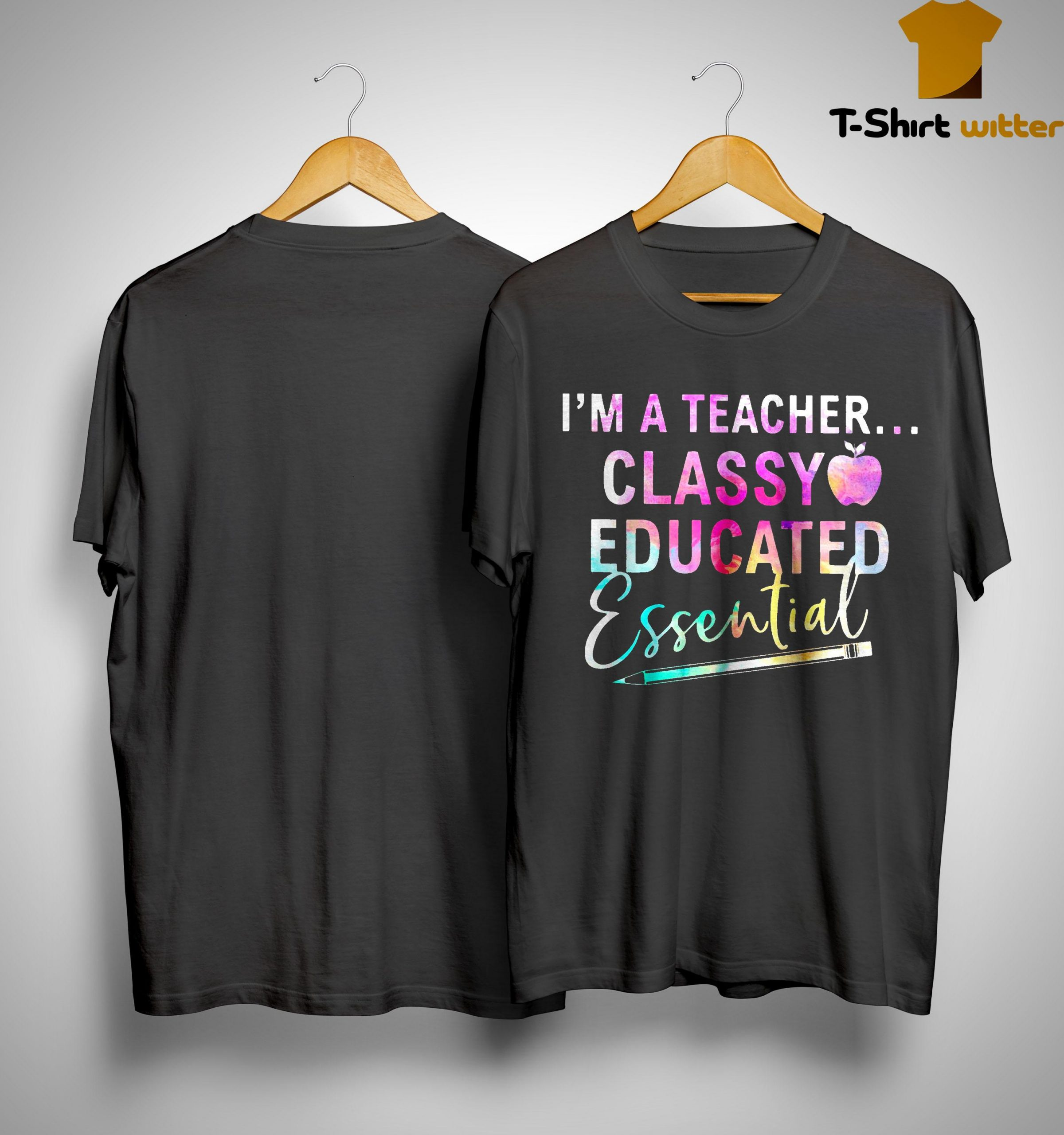 I'm A Teacher Classy Educated Essential Shirt