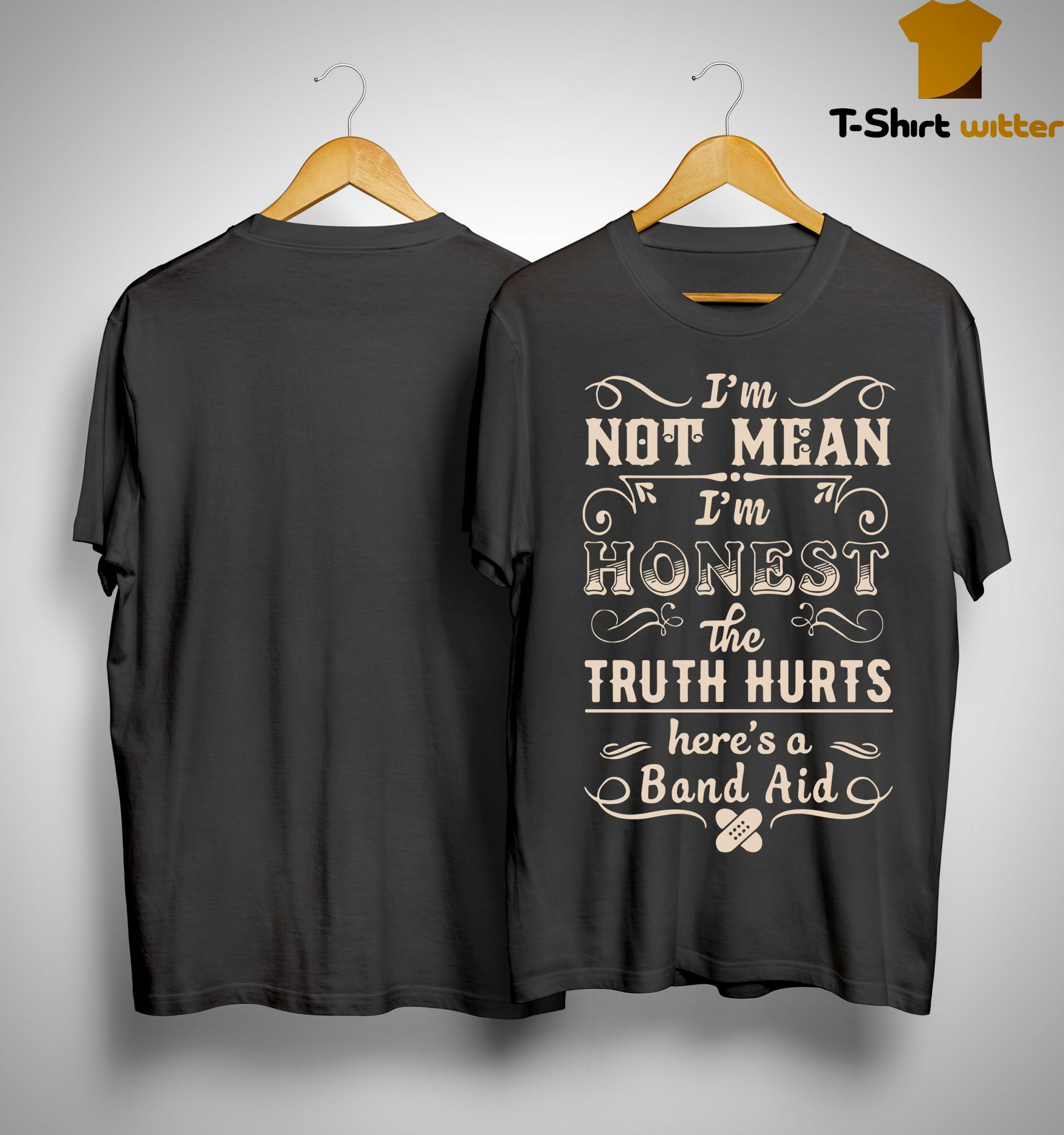 I'm Not Mean I'm Honest The Truth Hurts Here's A Band Aid Shirt