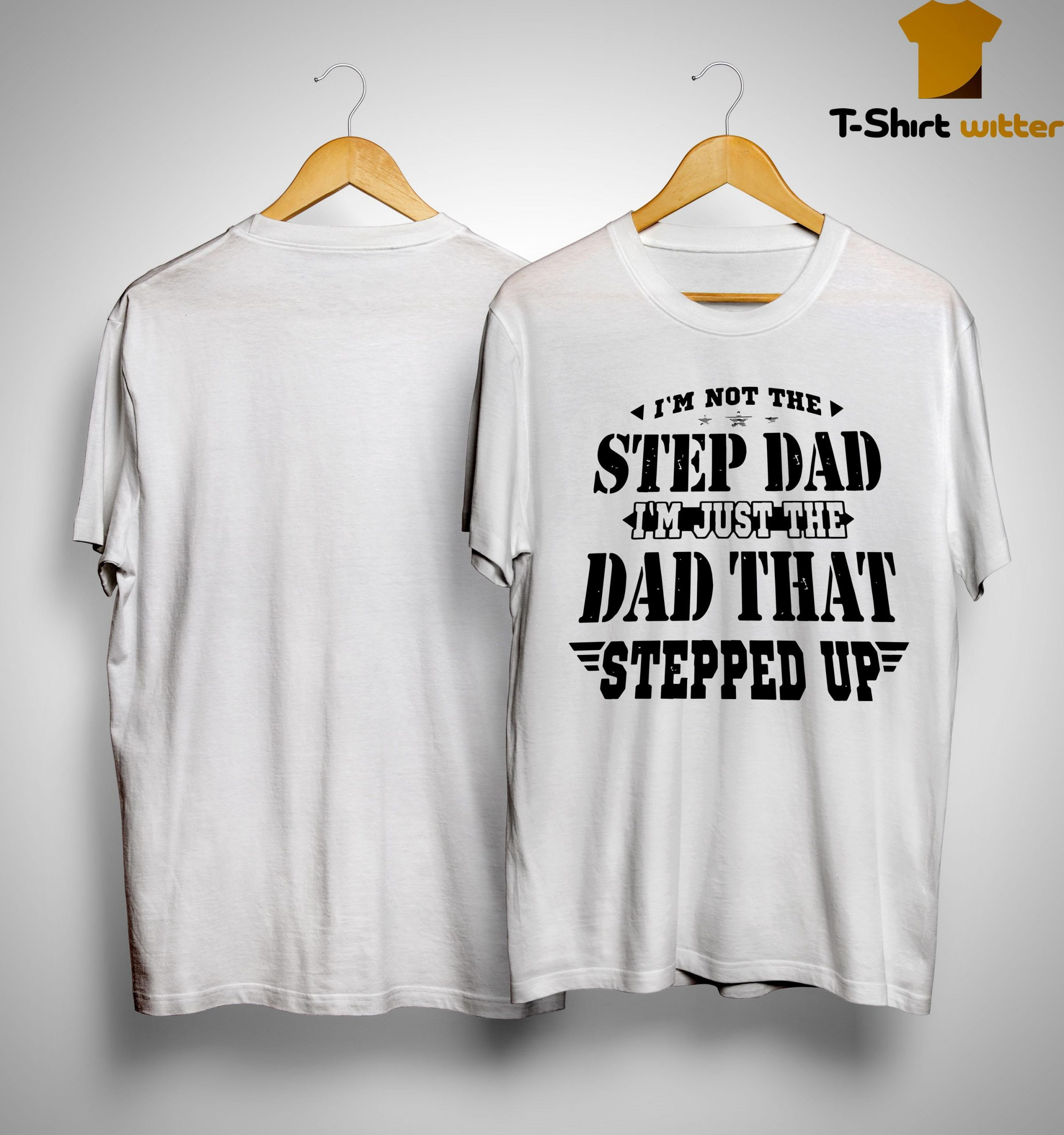 I'm Not The Step Dad I'm Just The Dad That Stepped Up Shirt