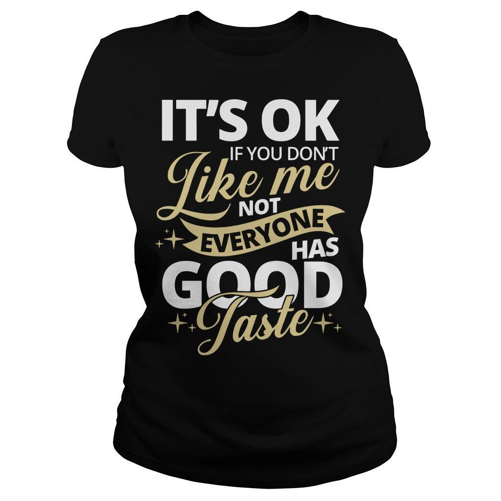 It's Ok If You Don't Like Me Not Everyone Has Good Taste Longsleeve
