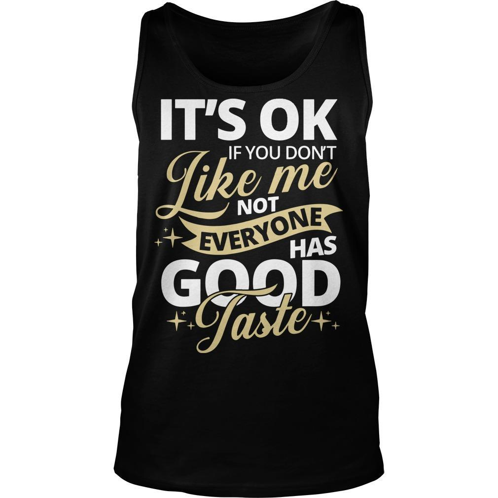 It's Ok If You Don't Like Me Not Everyone Has Good Taste Tank Top