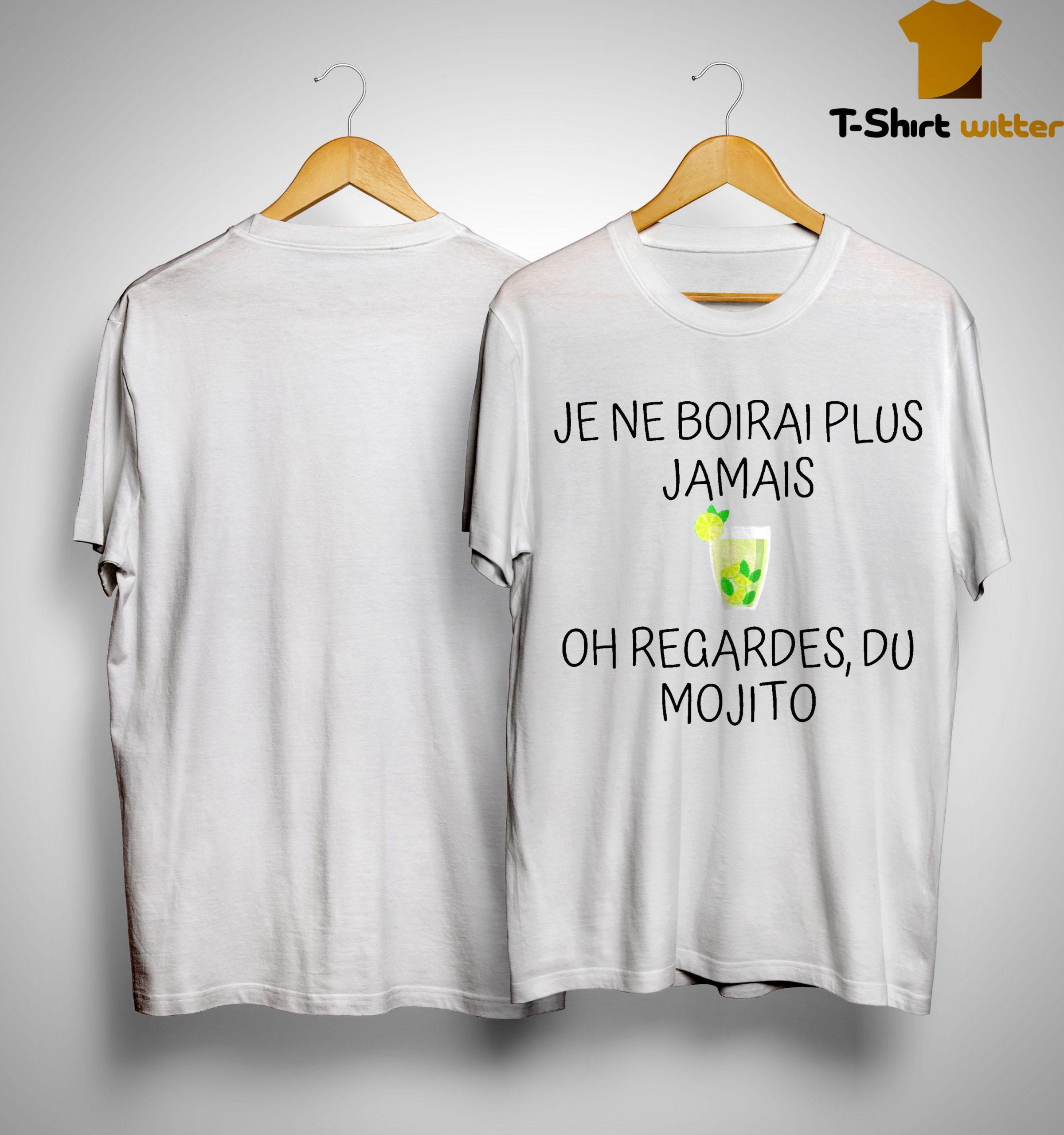 Je Ne Boirai Plus Jamais Oh Regardes Du Mojito Shirt