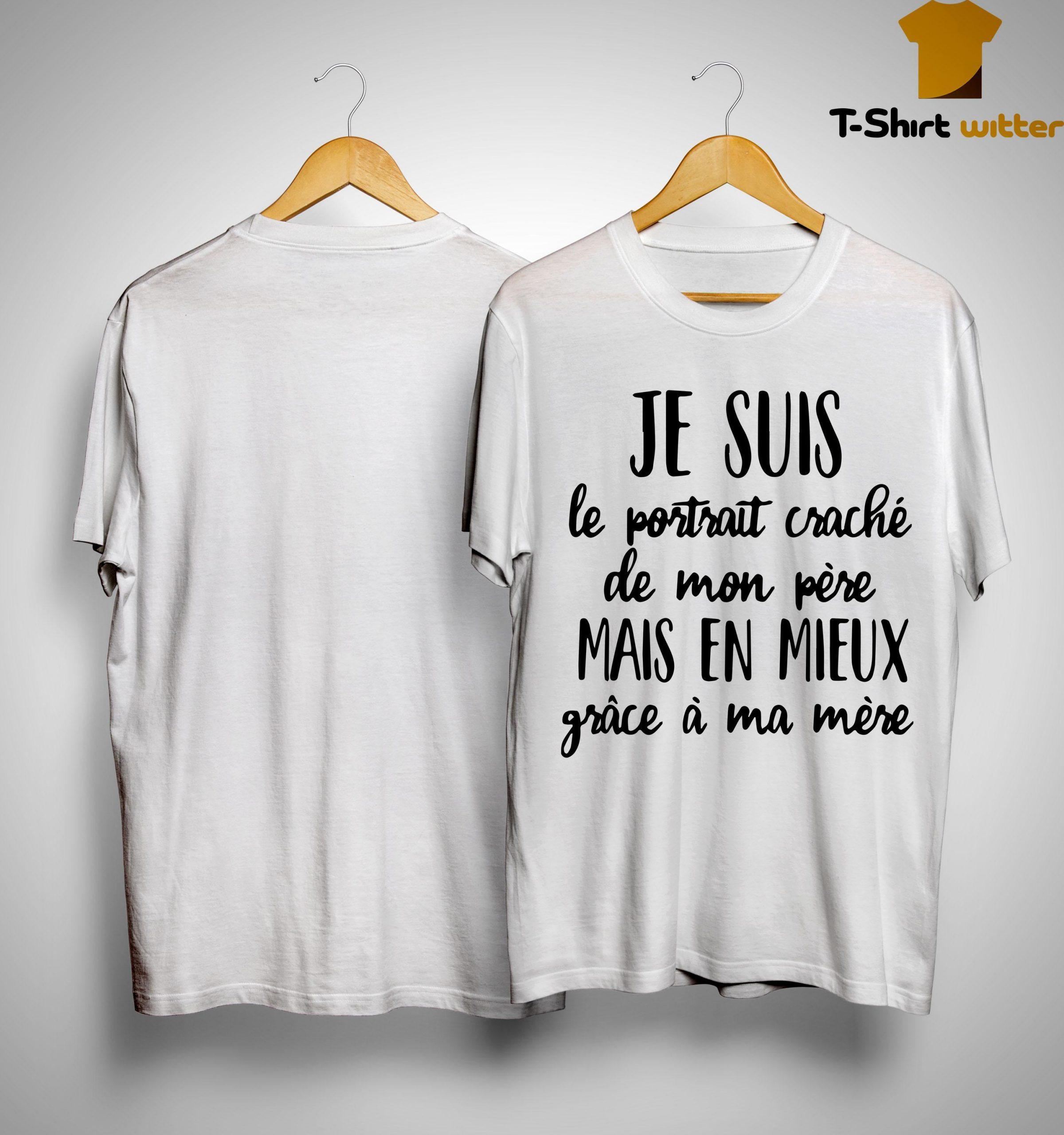 Je Suis Le Portrait Craché De Mon Père Mais En Mieux Grâce À Ma Mère Shirt