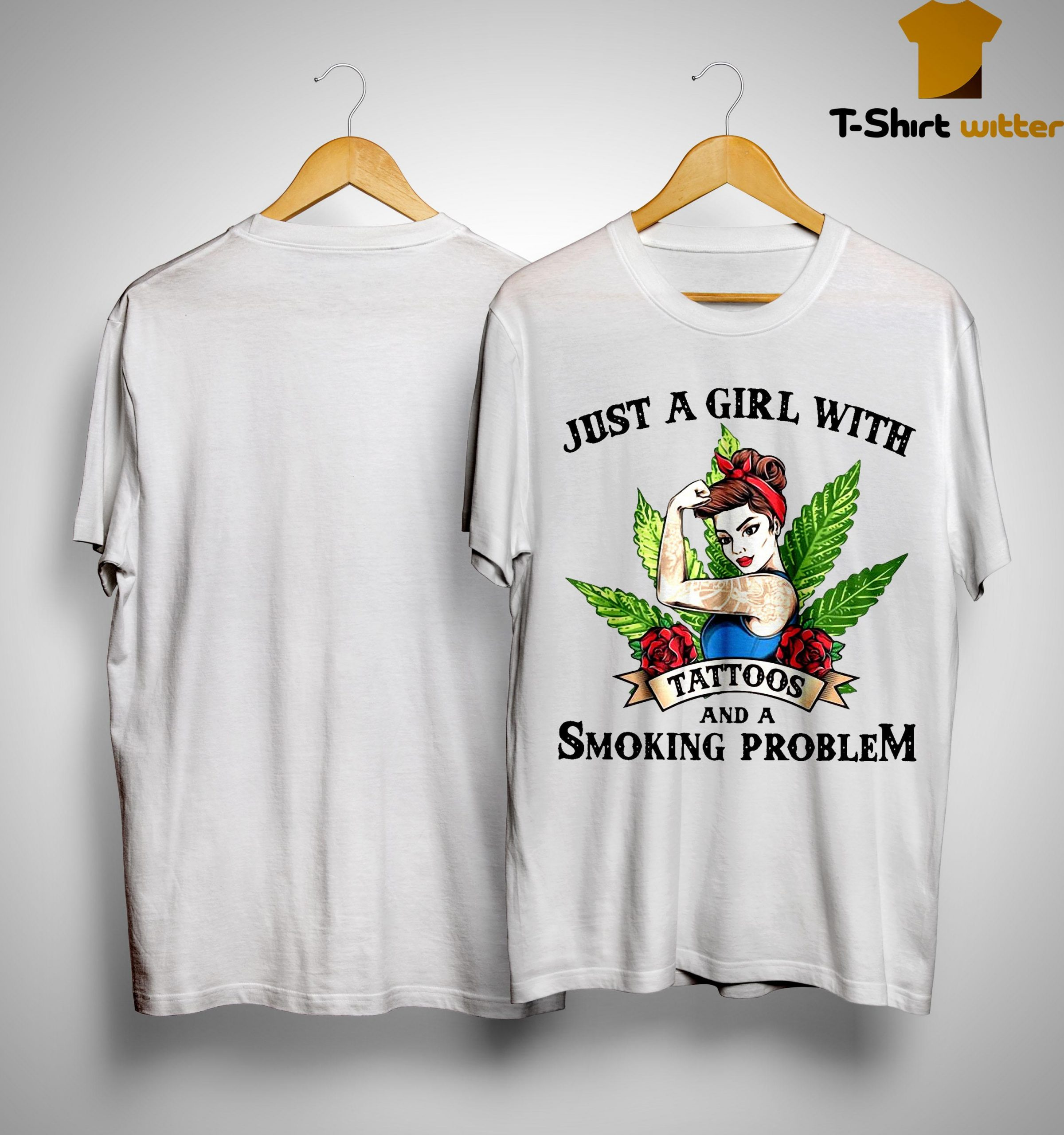 Just A Girl With Tattoos And A Smoking Problem Shirt