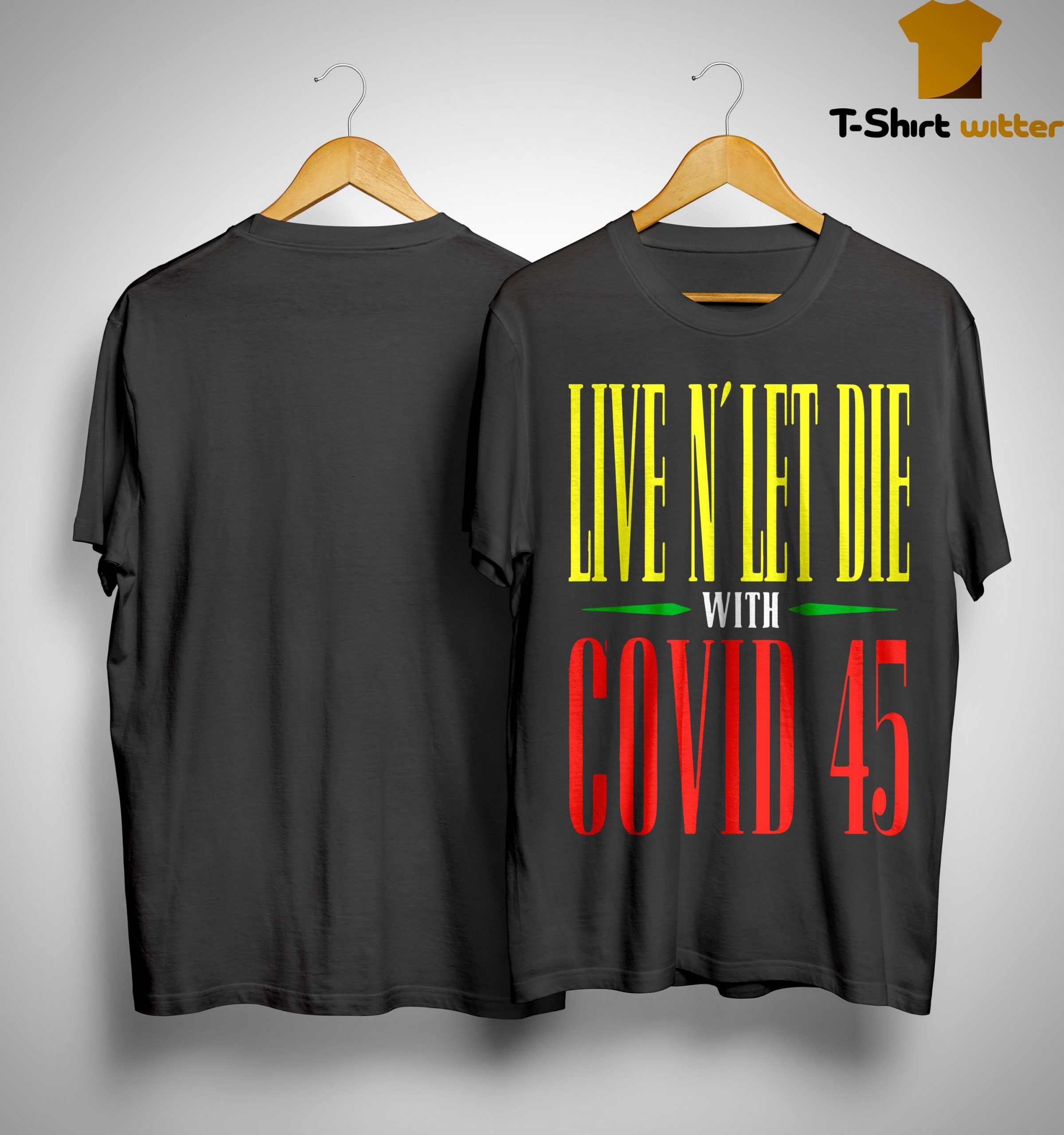 Live N' Let Die With Covid 45 Guns N Roses T Shirt