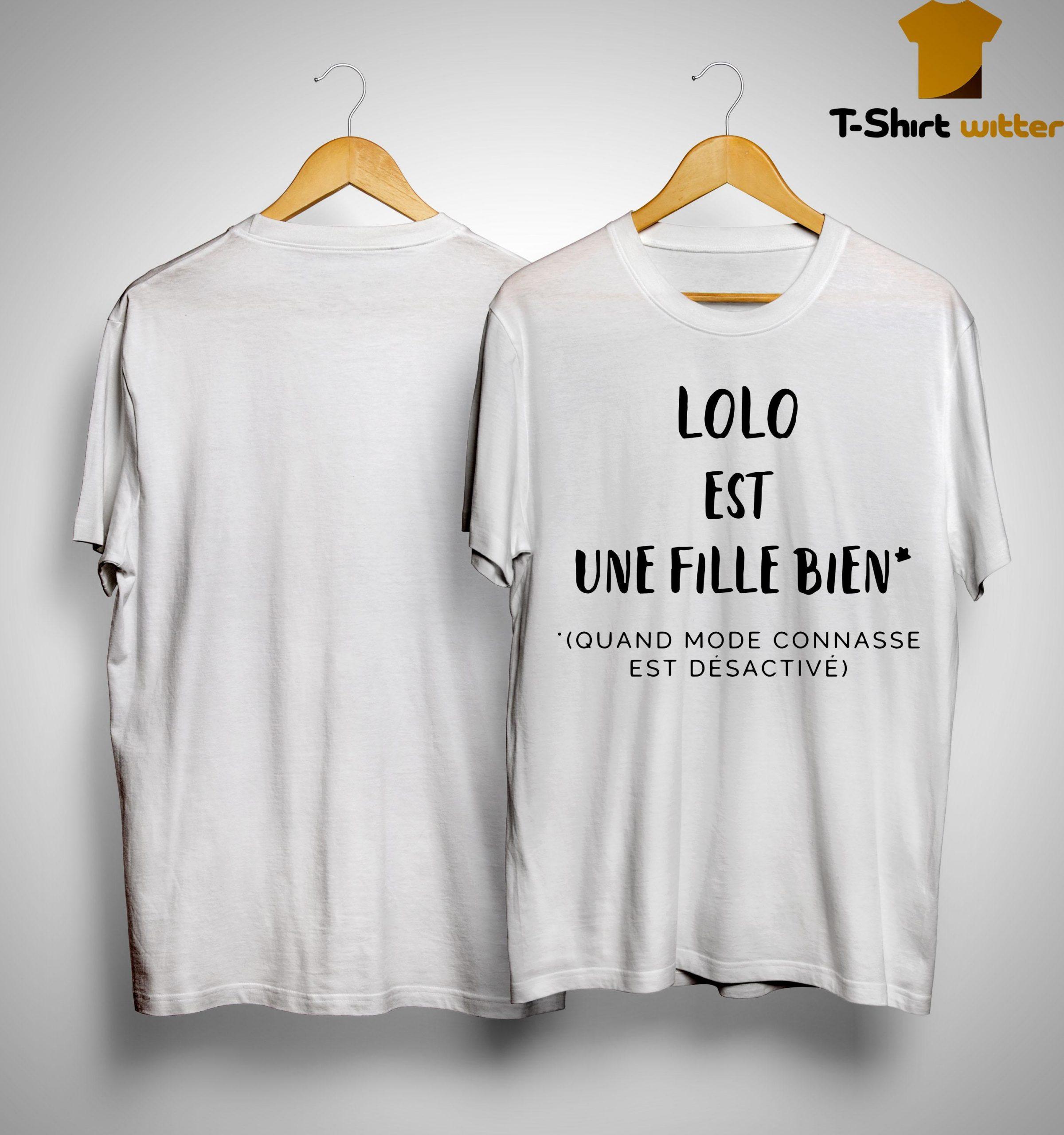 Lolo Est Une Fille Bien Quand Mode Connasse Est Désactivé Shirt