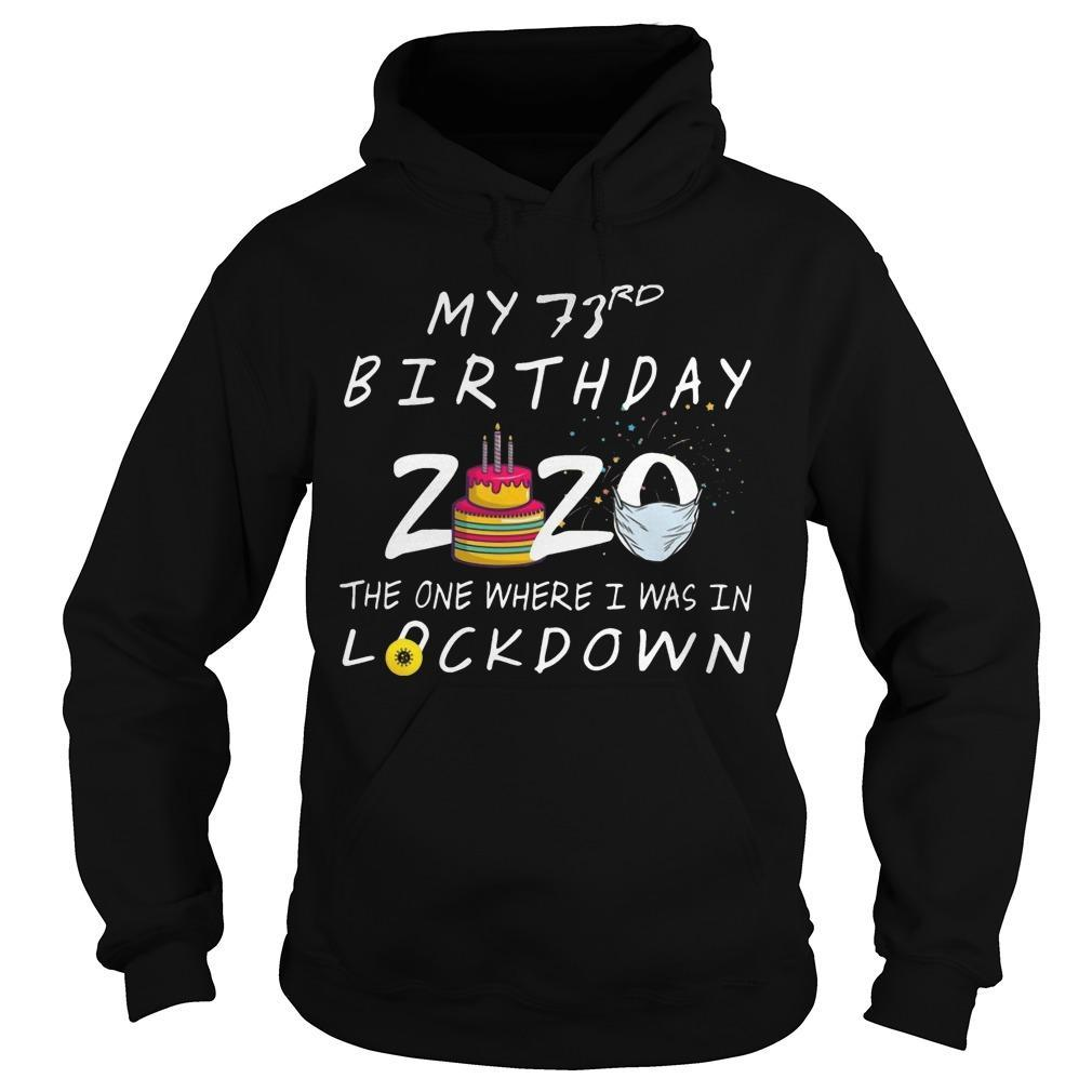 My 73rd Birthday 2020 The One Where I Was In Lockdown Hoodie