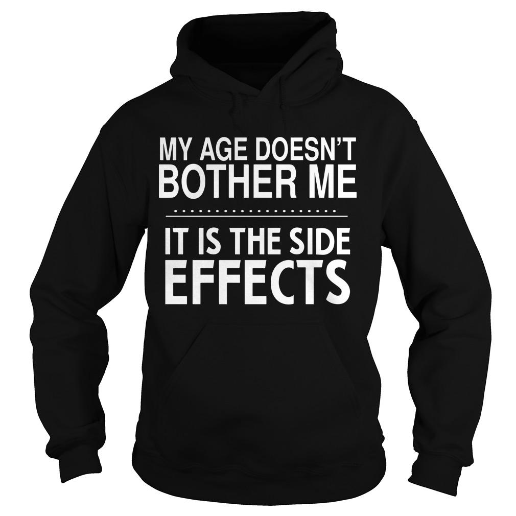 My Age Doesn't Bother Me It Is The Side Effects Hoodie